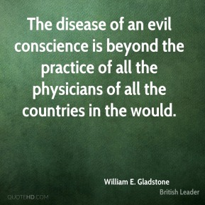 The disease of an evil conscience is beyond the practice of all the physicians of all the countries in the would.