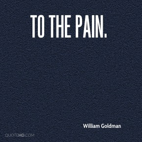 To the pain.