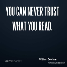 You can never trust what you read.