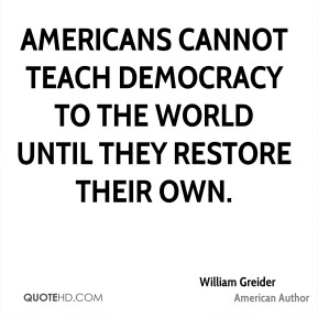 Americans cannot teach democracy to the world until they restore their own.