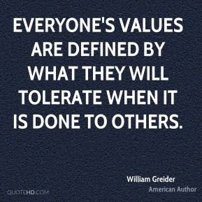 Everyone's values are defined by what they will tolerate when it is done to others.