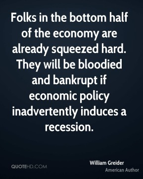 Folks in the bottom half of the economy are already squeezed hard. They will be bloodied and bankrupt if economic policy inadvertently induces a recession.
