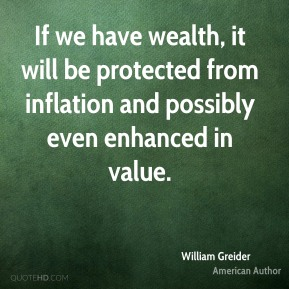 William Greider - If we have wealth, it will be protected from inflation and possibly even enhanced in value.