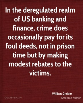 In the deregulated realm of US banking and finance, crime does occasionally pay for its foul deeds, not in prison time but by making modest rebates to the victims.