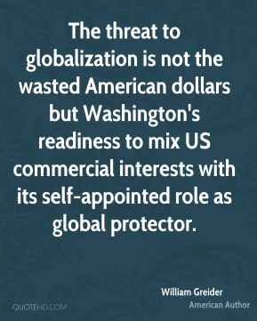 The threat to globalization is not the wasted American dollars but Washington's readiness to mix US commercial interests with its self-appointed role as global protector.
