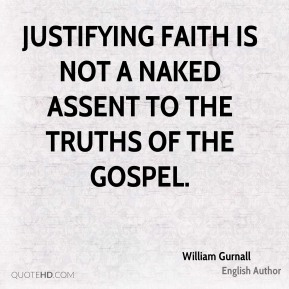 William Gurnall - Justifying faith is not a naked assent to the truths of the gospel.