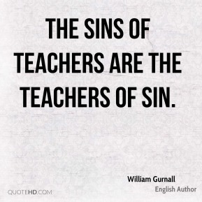 The sins of teachers are the teachers of sin.