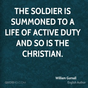 The soldier is summoned to a life of active duty and so is the Christian.