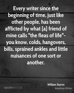 """Every writer since the beginning of time, just like other people, has been afflicted by what [a] friend of mine calls """"the fleas of life""""-you know, colds, hangovers, bills, sprained ankles and little nuisances of one sort or another."""
