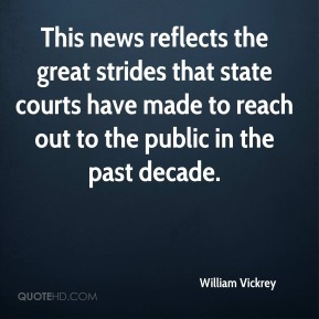 William Vickrey  - This news reflects the great strides that state courts have made to reach out to the public in the past decade.