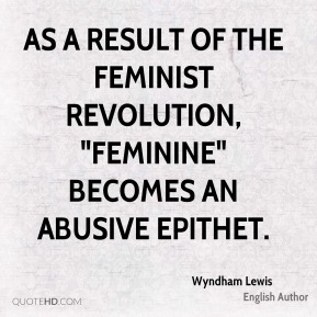 "As a result of the feminist revolution, ""feminine"" becomes an abusive epithet."