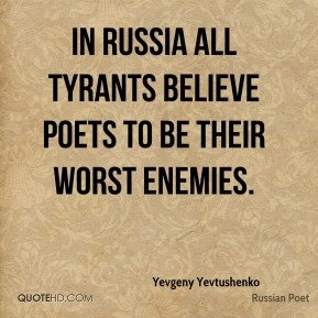 In Russia all tyrants believe poets to be their worst enemies.