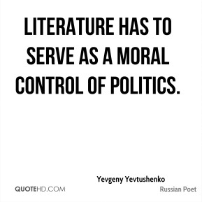 Literature has to serve as a moral control of politics.
