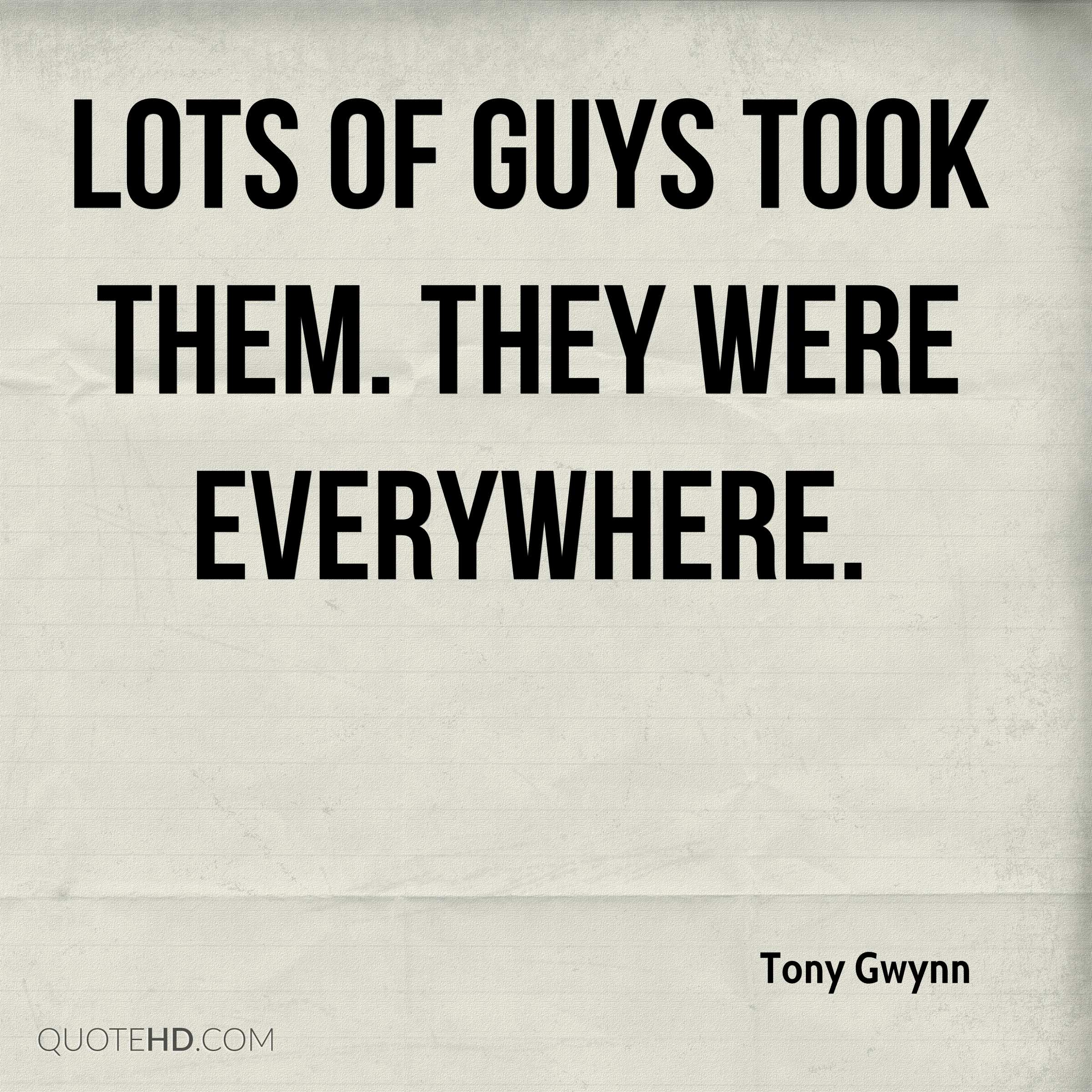 Lots of guys took them. They were everywhere.