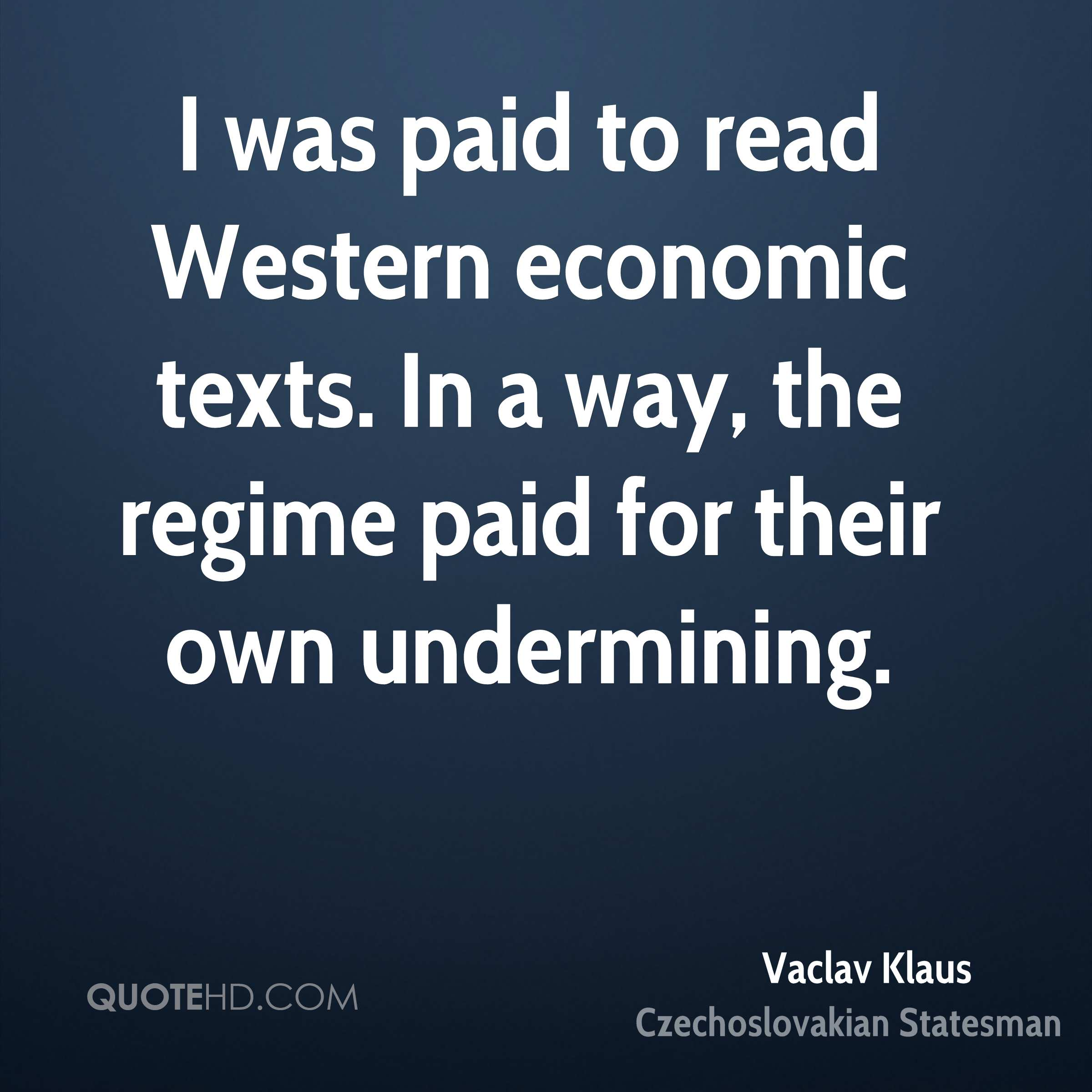 I was paid to read Western economic texts. In a way, the regime paid for their own undermining.