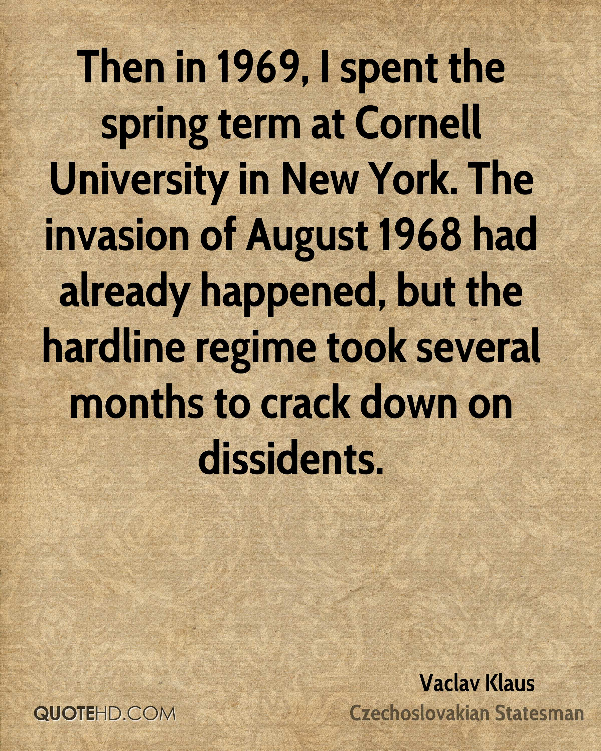 Then in 1969, I spent the spring term at Cornell University in New York. The invasion of August 1968 had already happened, but the hardline regime took several months to crack down on dissidents.