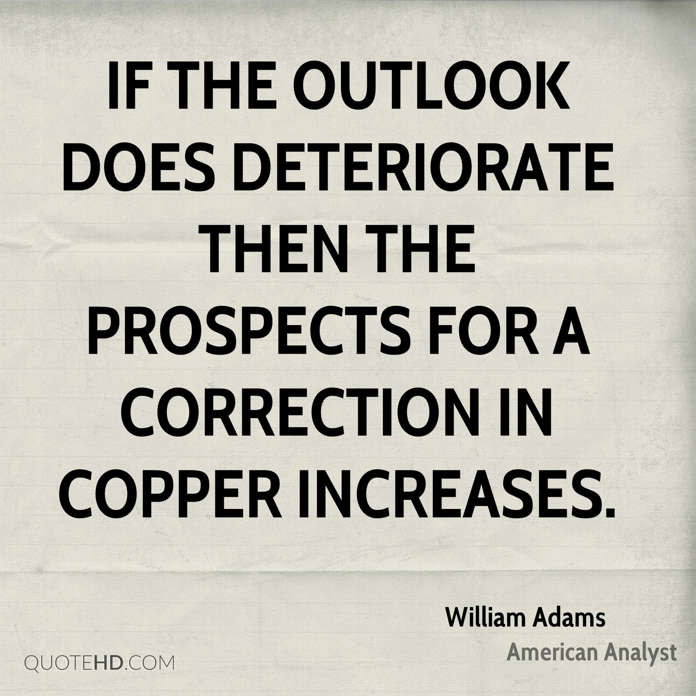 If the outlook does deteriorate then the prospects for a correction in copper increases.