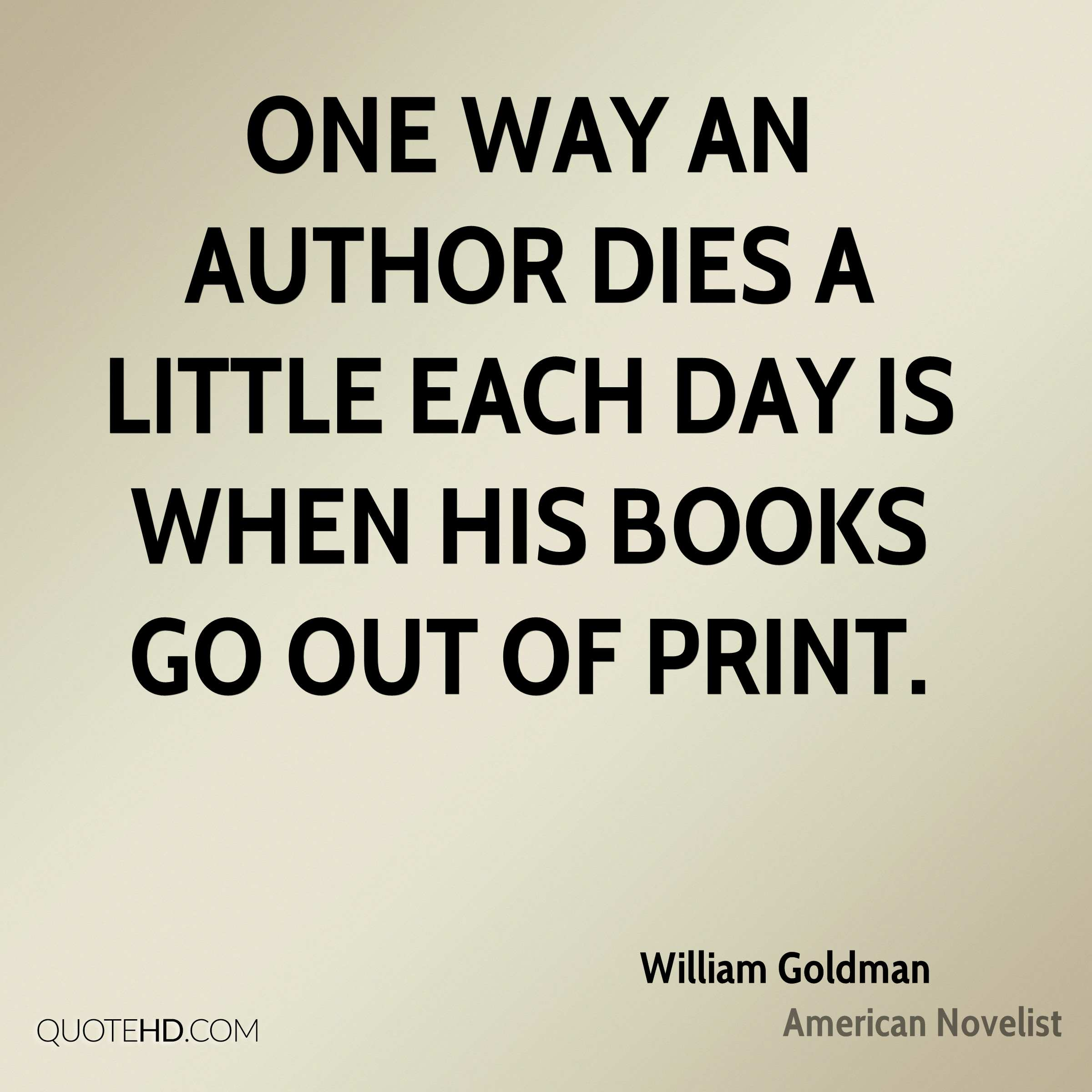 One way an author dies a little each day is when his books go out of print.