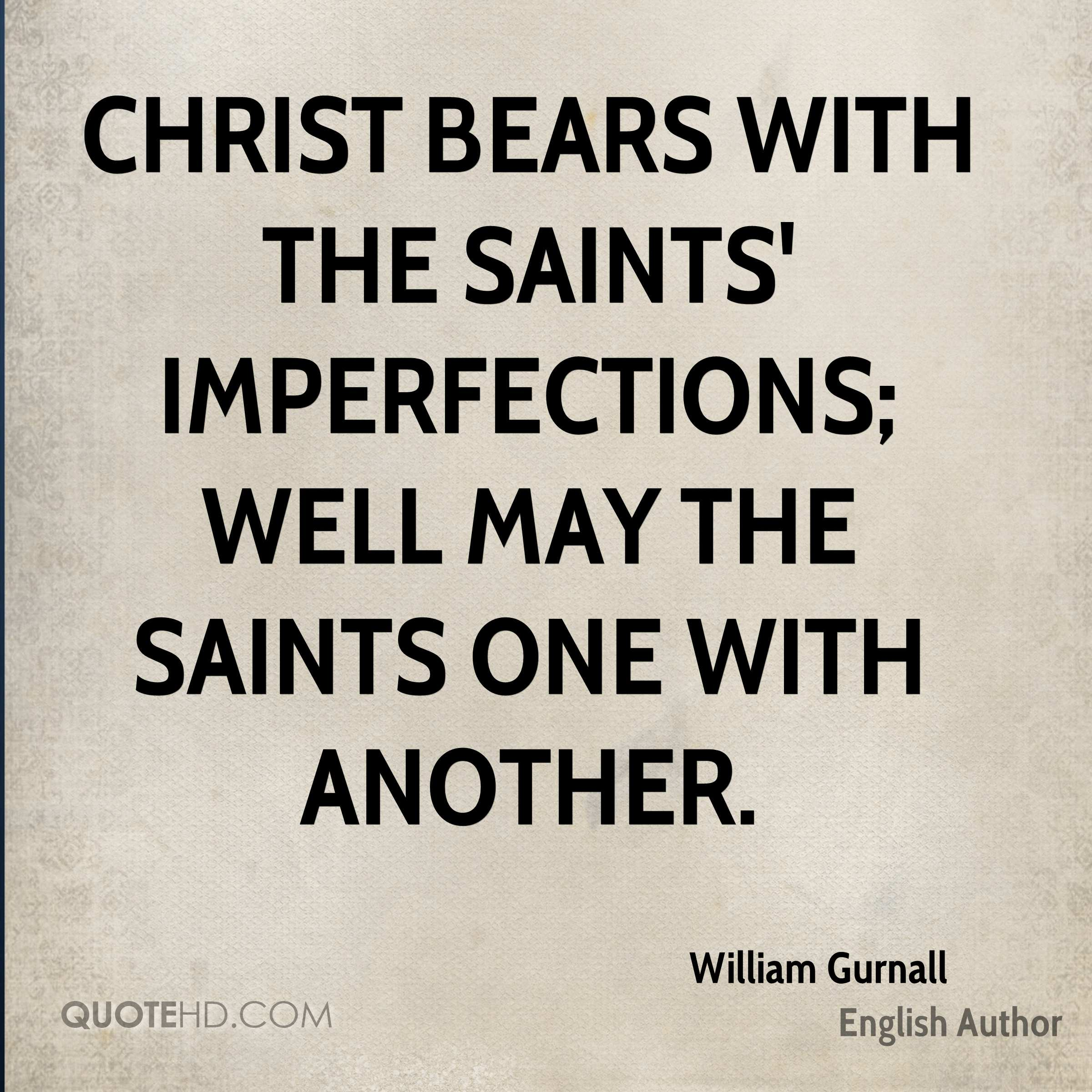 Christ bears with the saints' imperfections; well may the saints one with another.