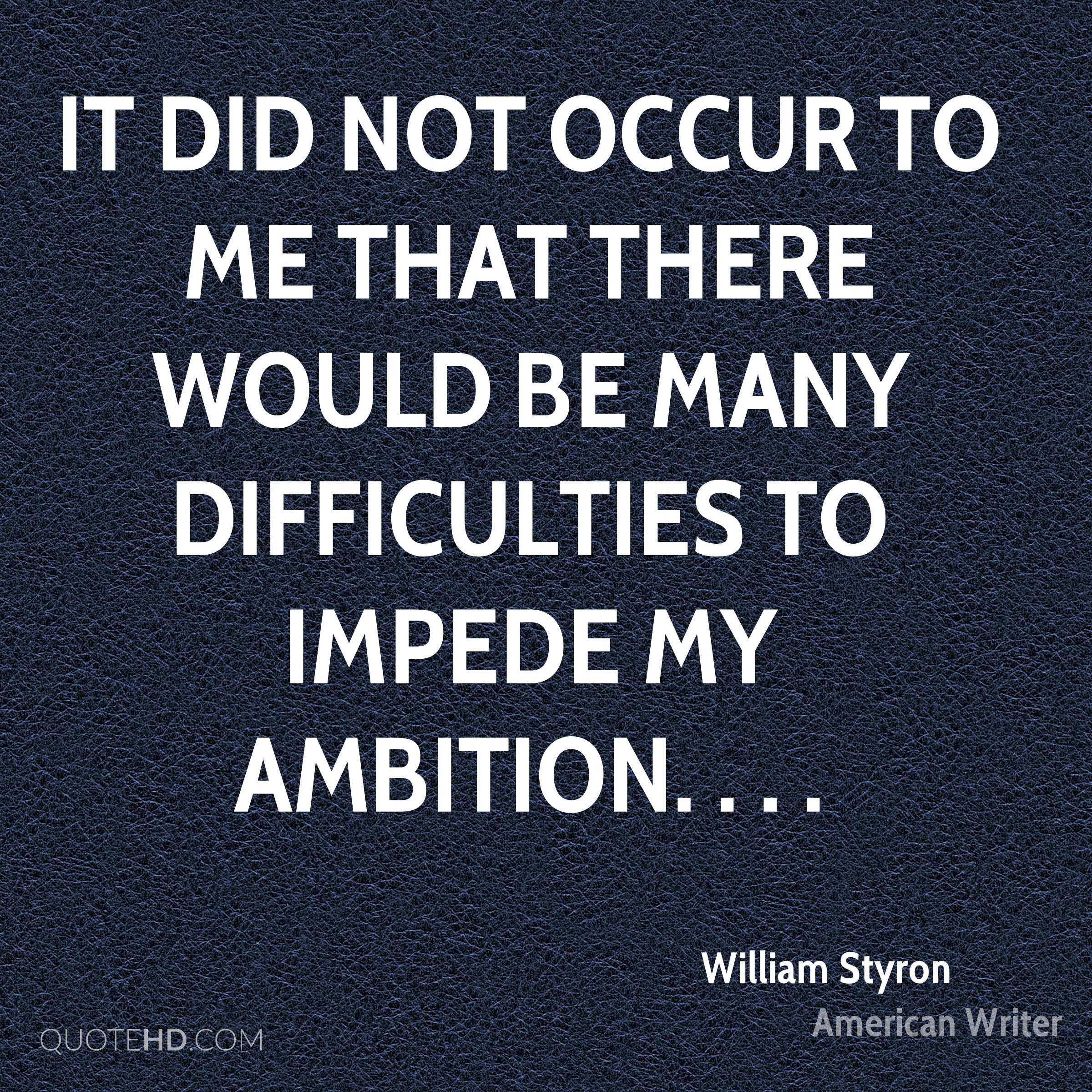 It did not occur to me that there would be many difficulties to impede my ambition. . . .