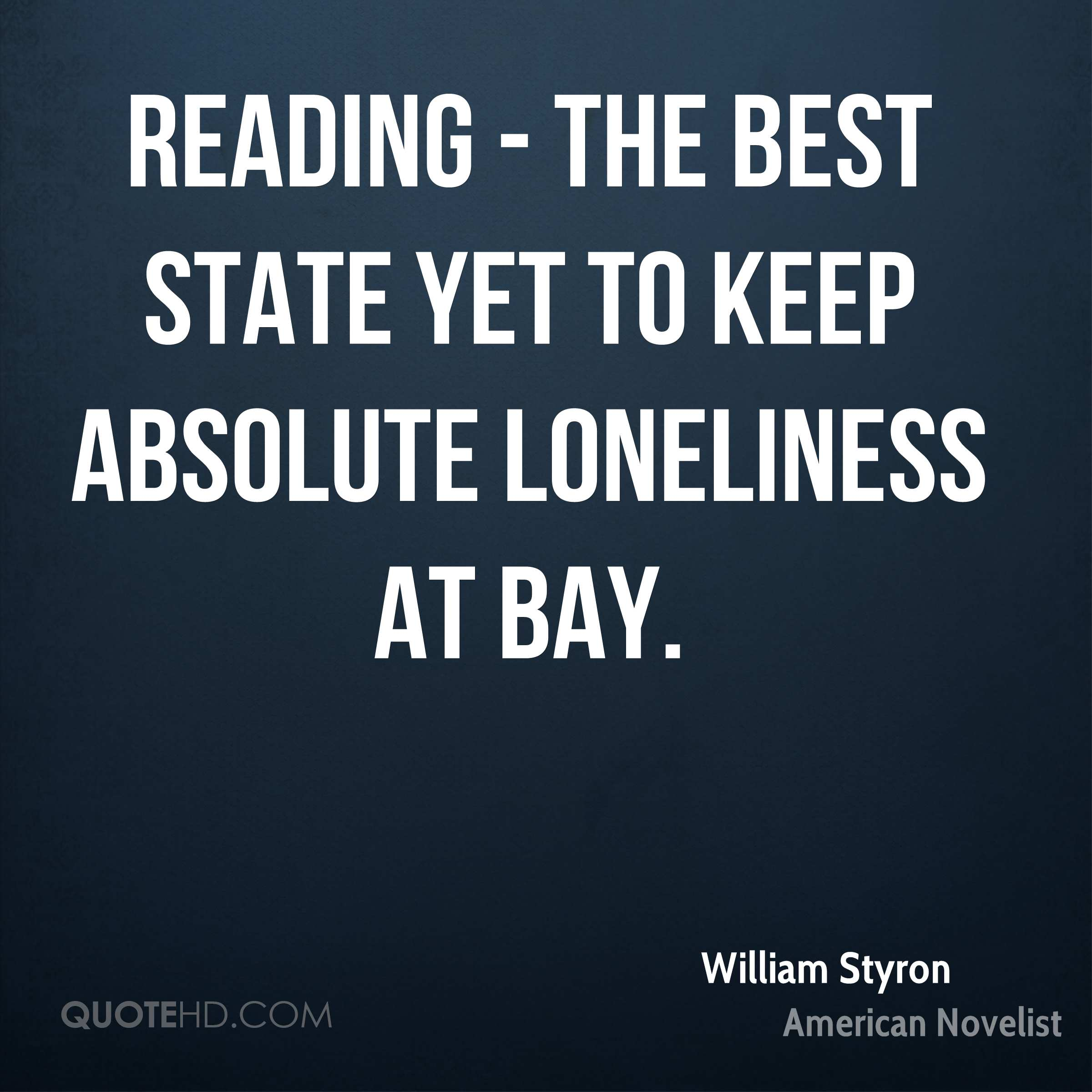 Reading - the best state yet to keep absolute loneliness at bay.