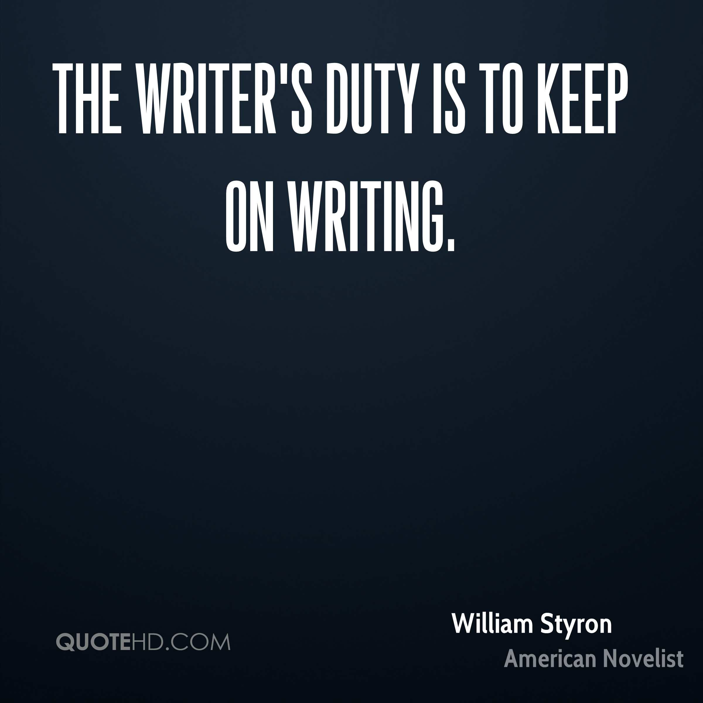 The writer's duty is to keep on writing.