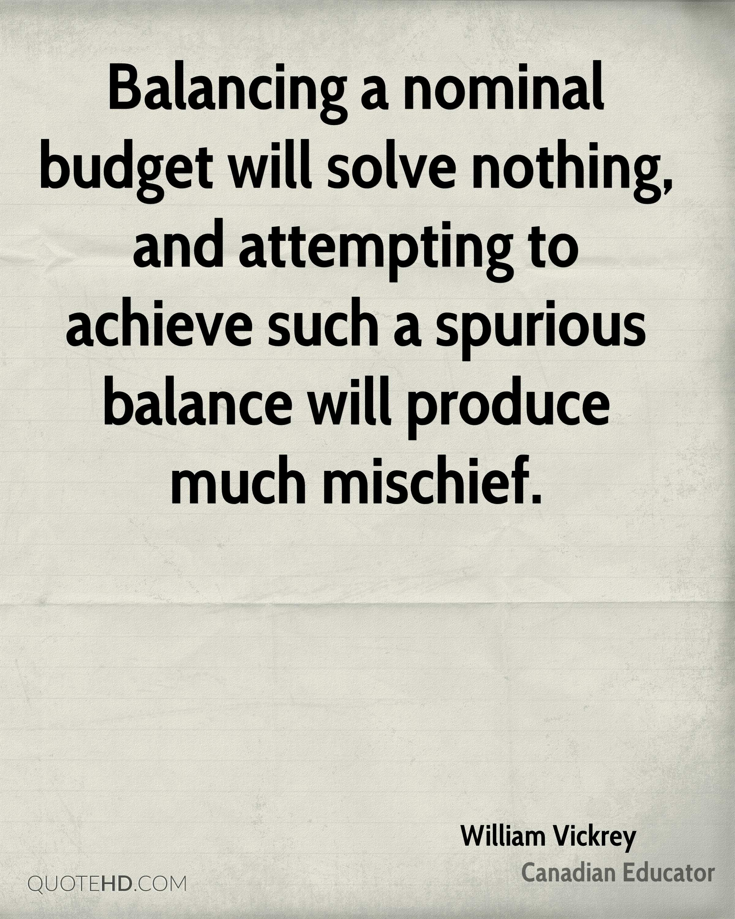 Balancing a nominal budget will solve nothing, and attempting to achieve such a spurious balance will produce much mischief.