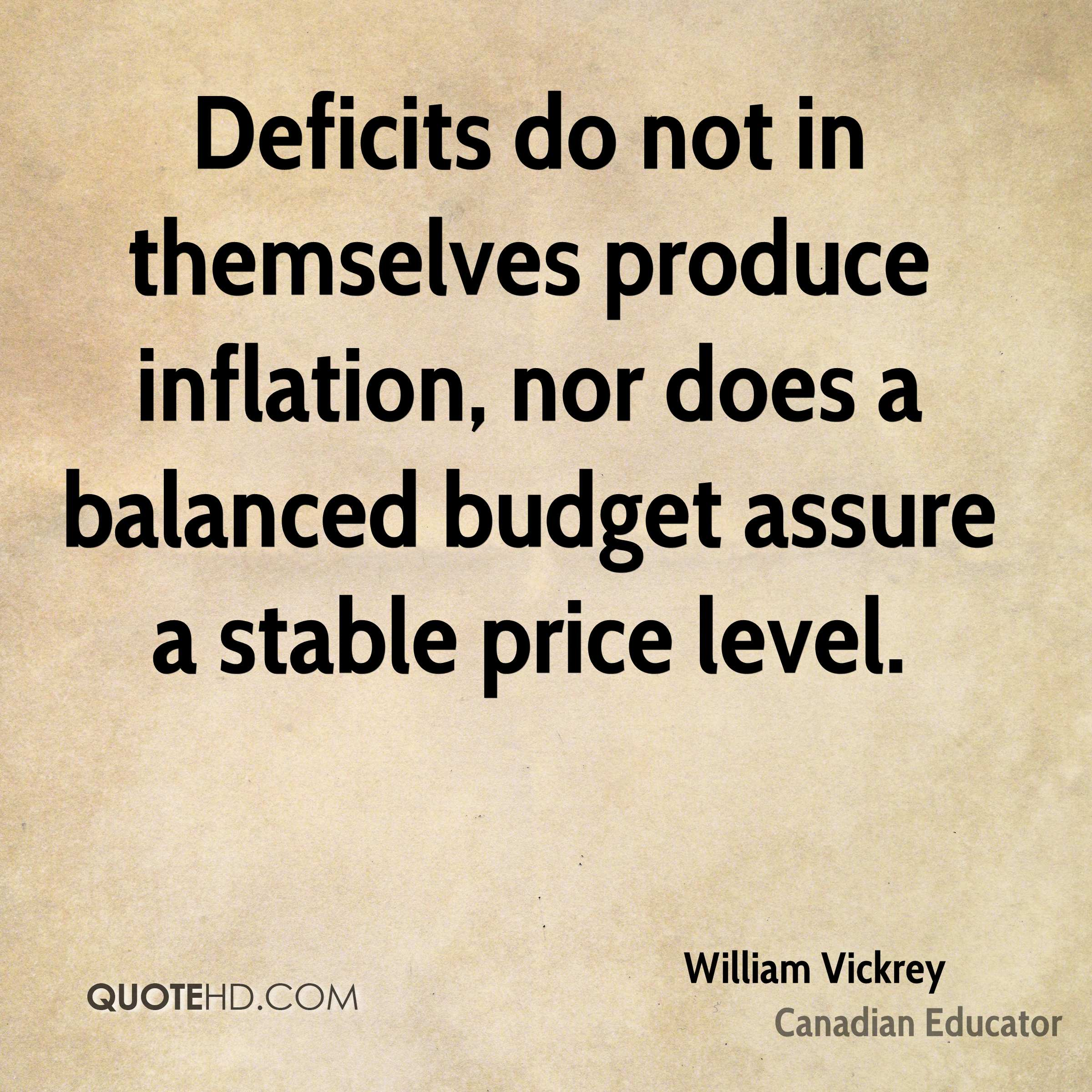 Deficits do not in themselves produce inflation, nor does a balanced budget assure a stable price level.