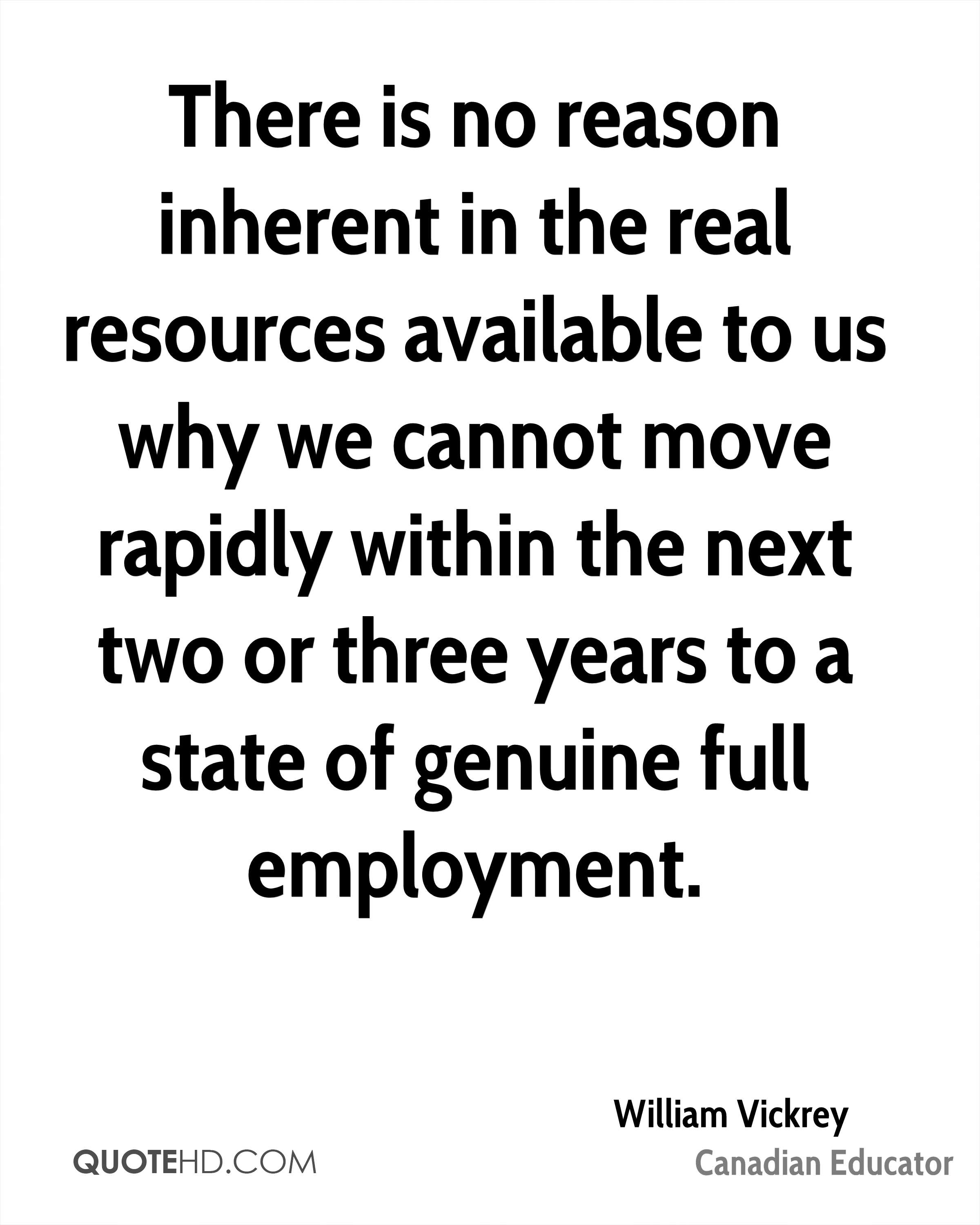 There is no reason inherent in the real resources available to us why we cannot move rapidly within the next two or three years to a state of genuine full employment.