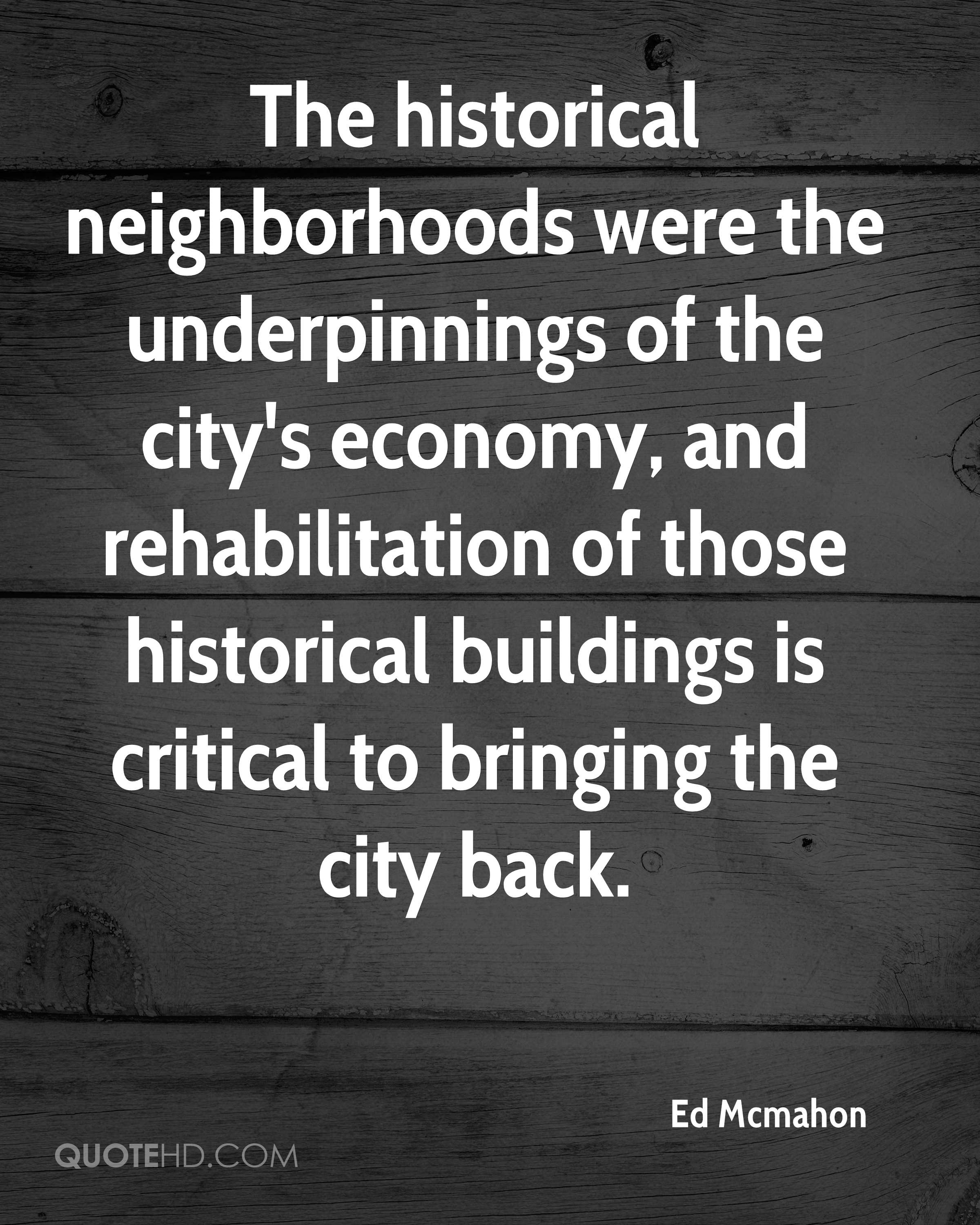 The historical neighborhoods were the underpinnings of the city's economy, and rehabilitation of those historical buildings is critical to bringing the city back.