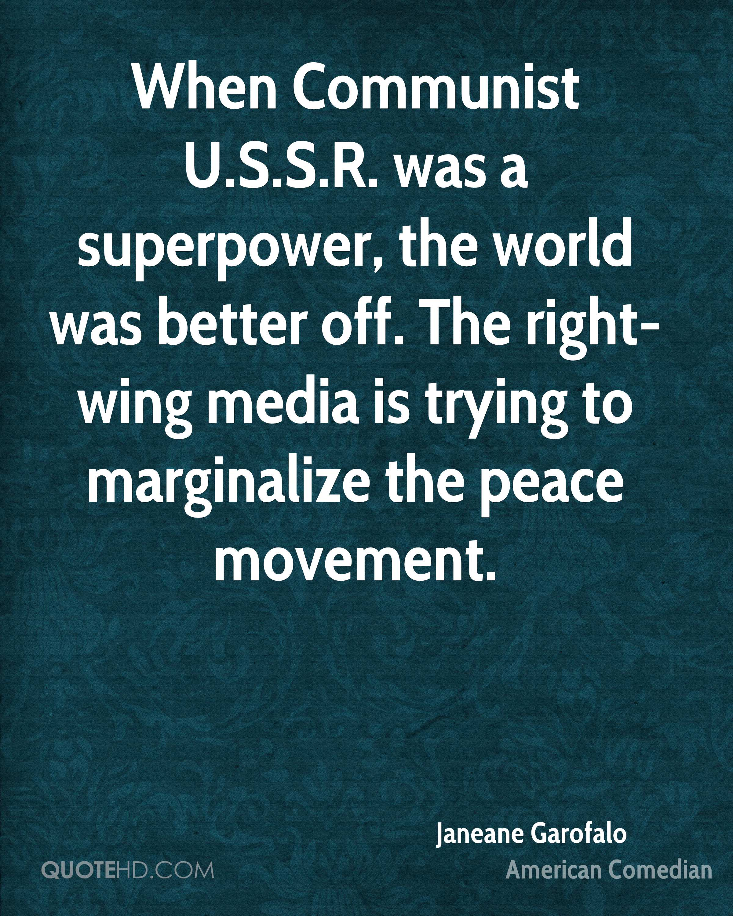 When Communist U.S.S.R. was a superpower, the world was better off. The right-wing media is trying to marginalize the peace movement.