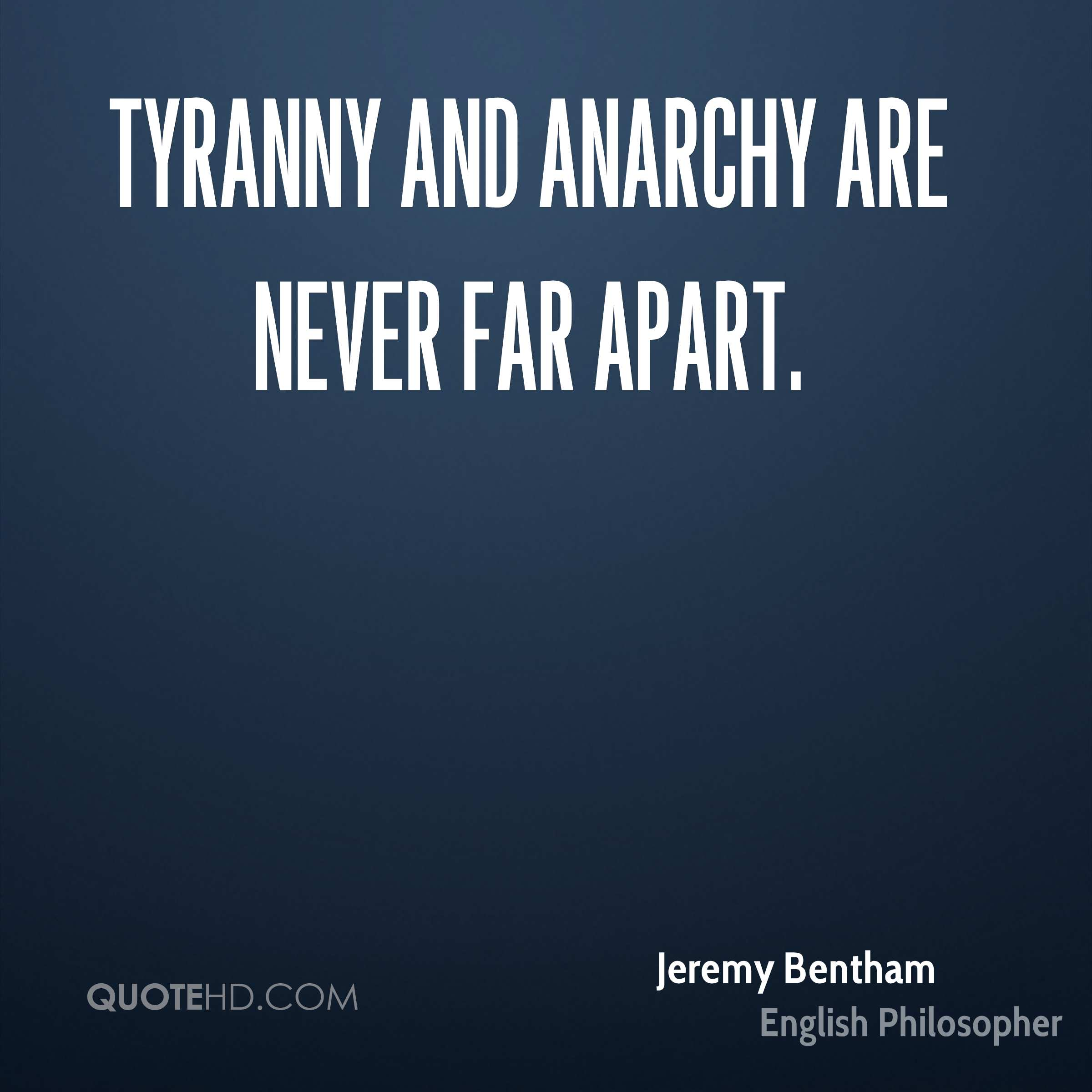Tyranny and anarchy are never far apart.