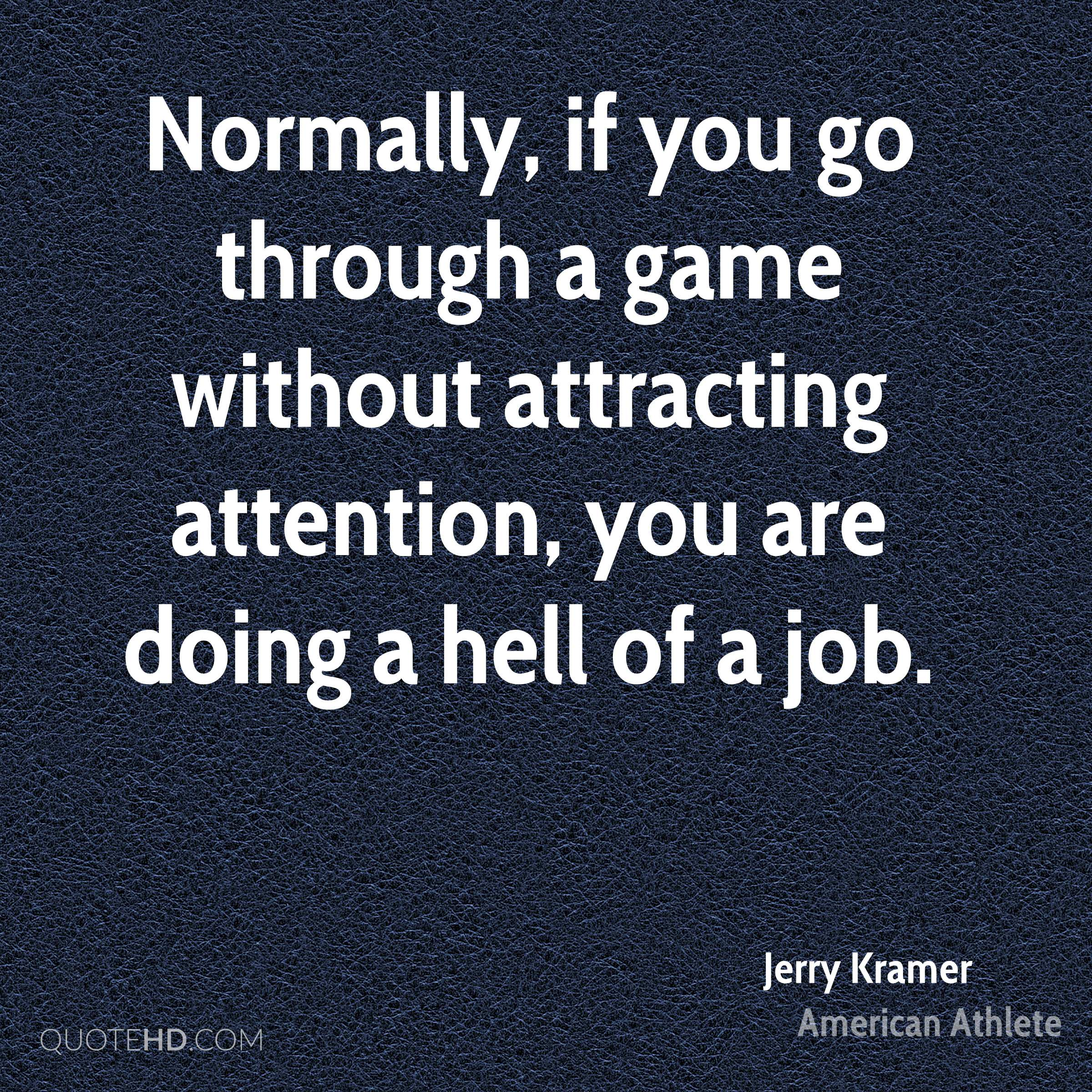 Normally, if you go through a game without attracting attention, you are doing a hell of a job.