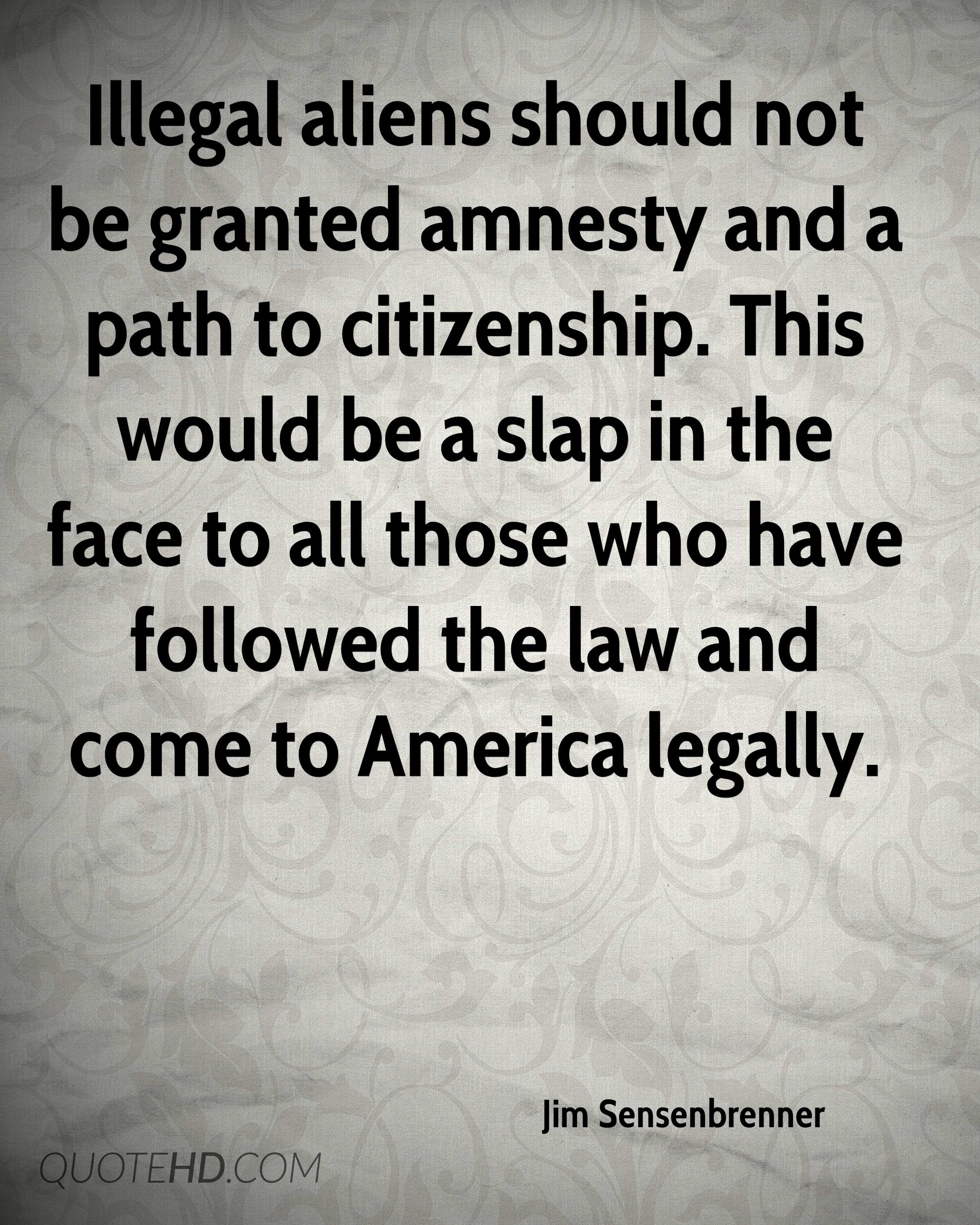 illegal immigrants should be granted citizenship essay Why illegal immigrants should not be granted a pathway to citizenship law essay high school level.