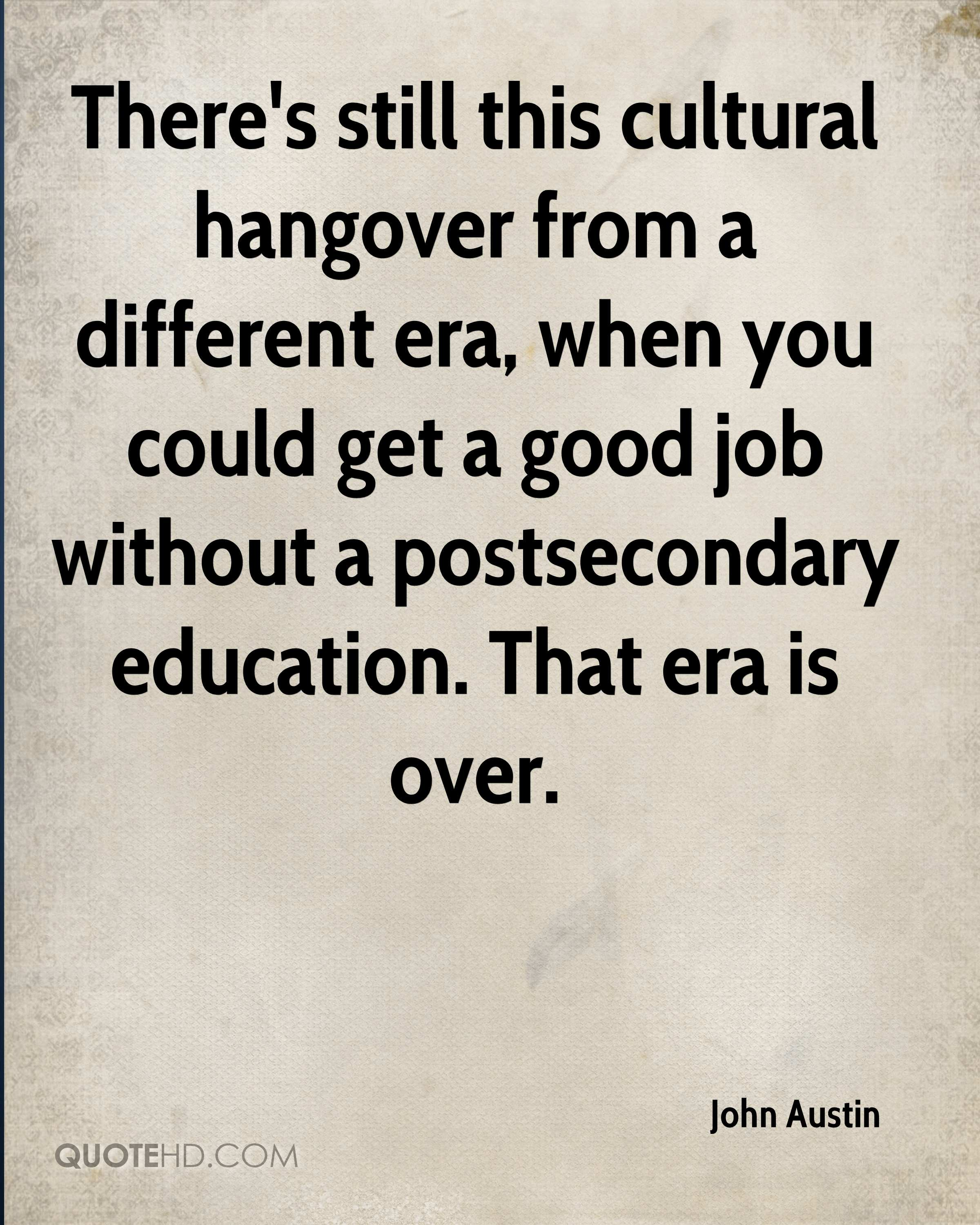 There's still this cultural hangover from a different era, when you could get a good job without a postsecondary education. That era is over.