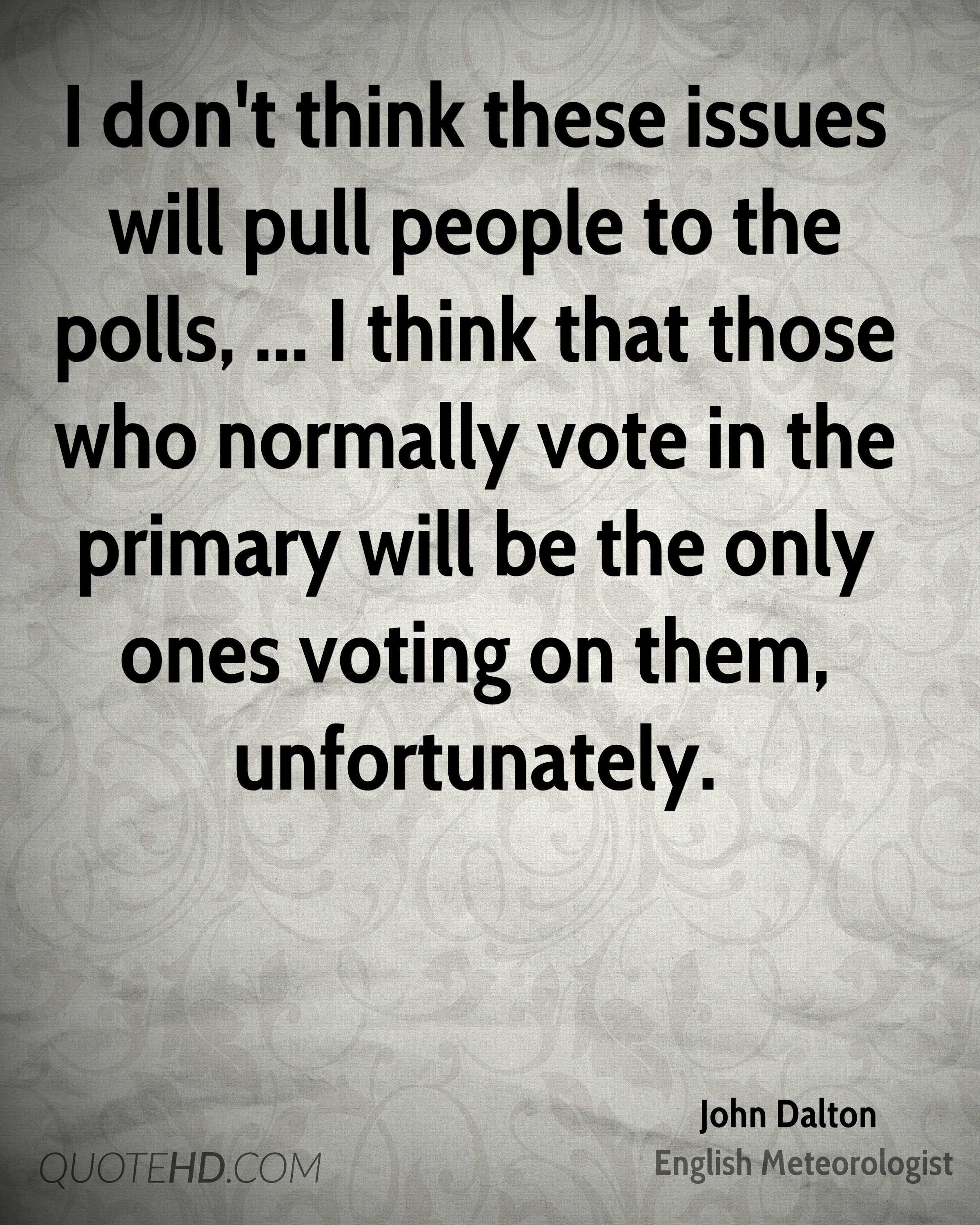 I don't think these issues will pull people to the polls, ... I think that those who normally vote in the primary will be the only ones voting on them, unfortunately.