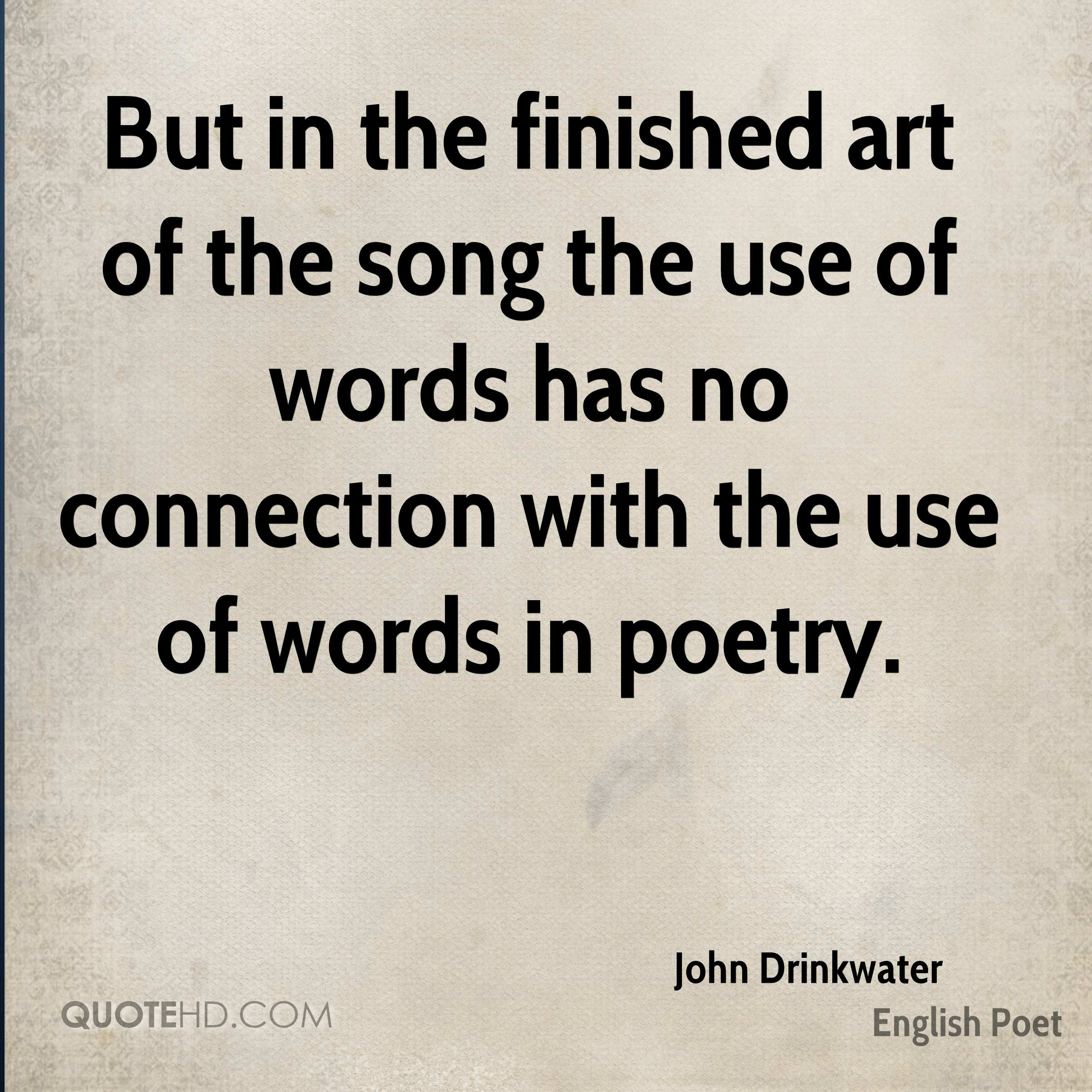 But in the finished art of the song the use of words has no connection with the use of words in poetry.