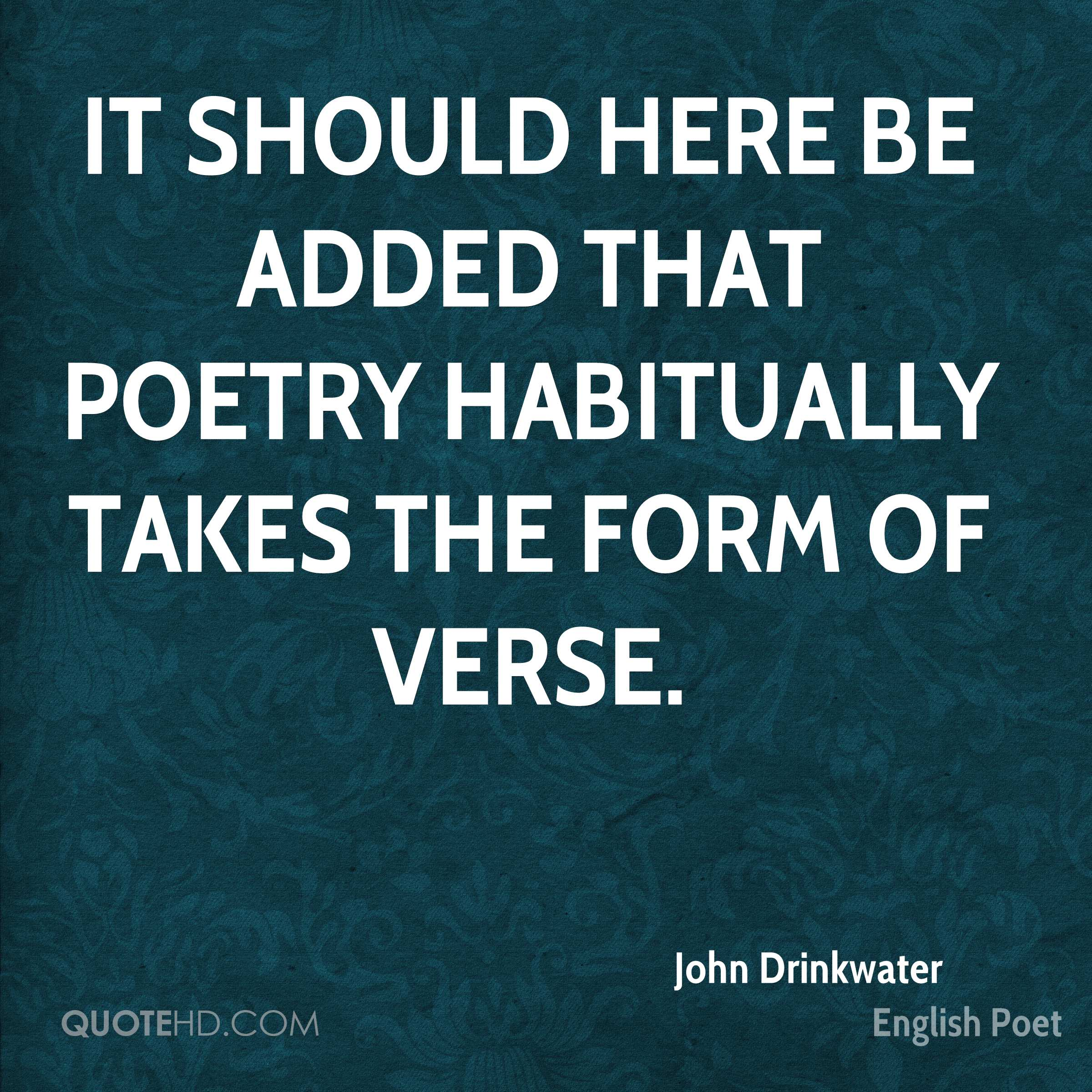 It should here be added that poetry habitually takes the form of verse.
