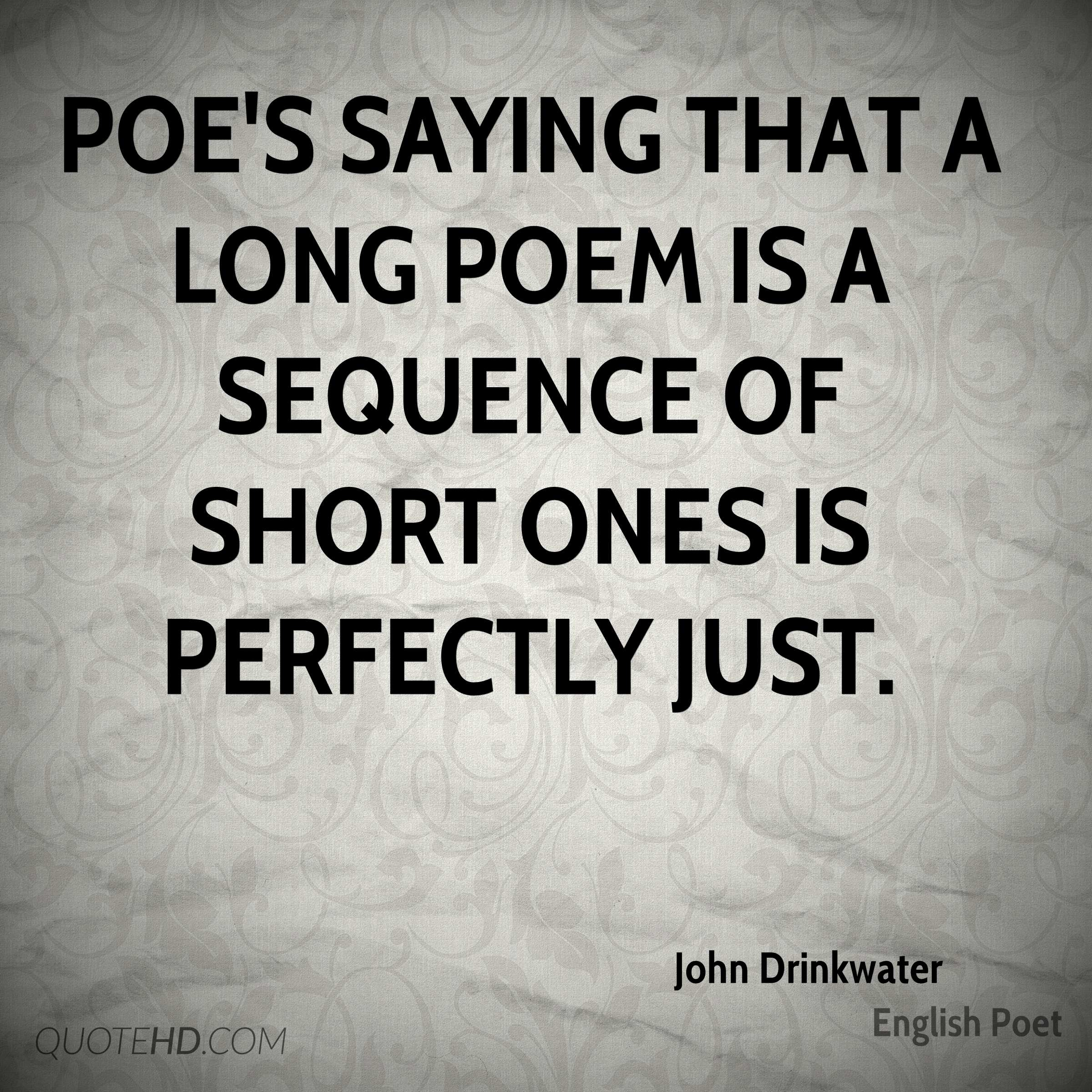 Poe's saying that a long poem is a sequence of short ones is perfectly just.