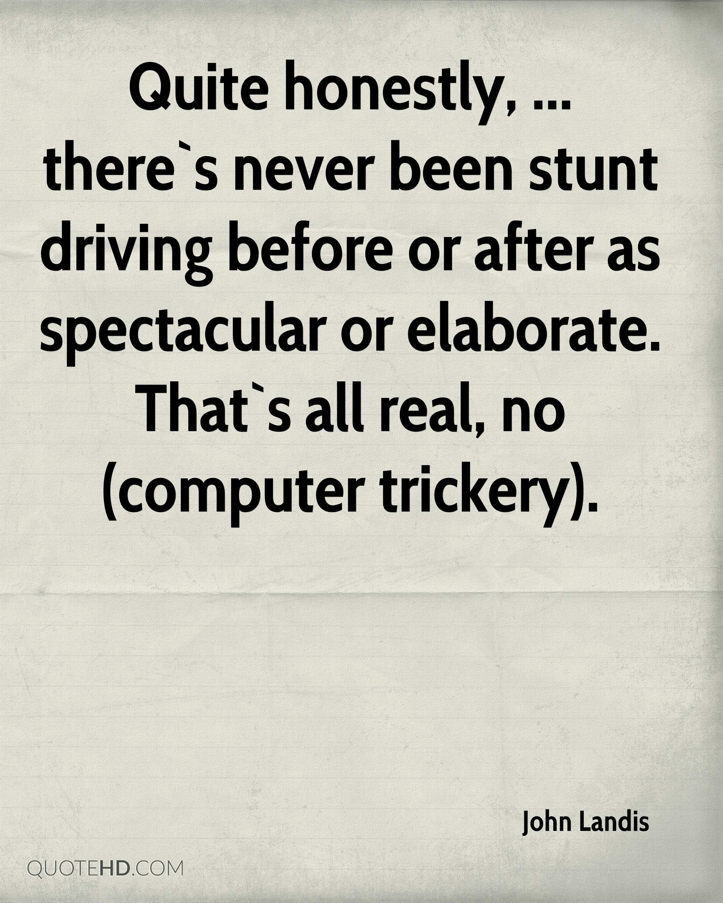 Quite honestly, ... there`s never been stunt driving before or after as spectacular or elaborate. That`s all real, no (computer trickery).