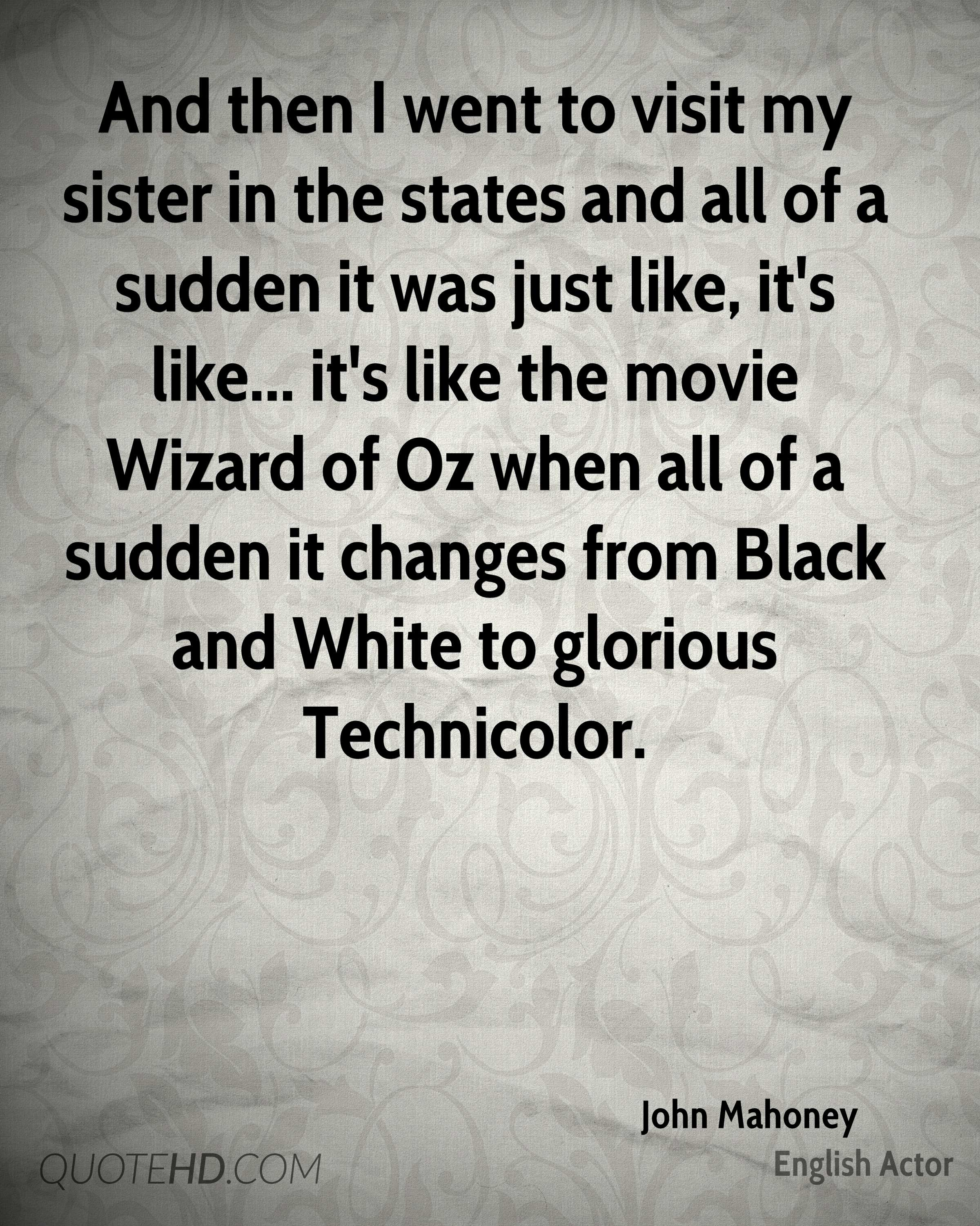 Wizard of oz quotes - John Mahoney And Then I Went To Visit My Sister In The States And All