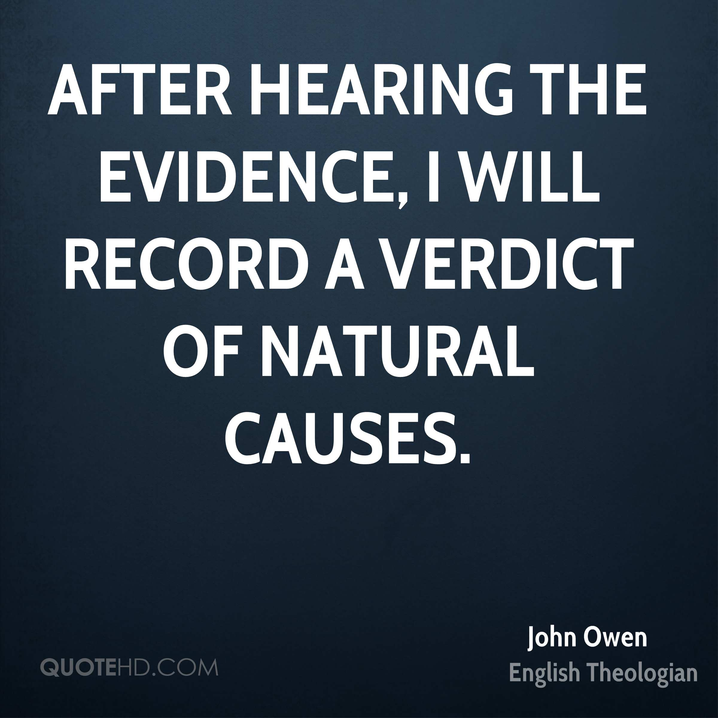 After hearing the evidence, I will record a verdict of natural causes.