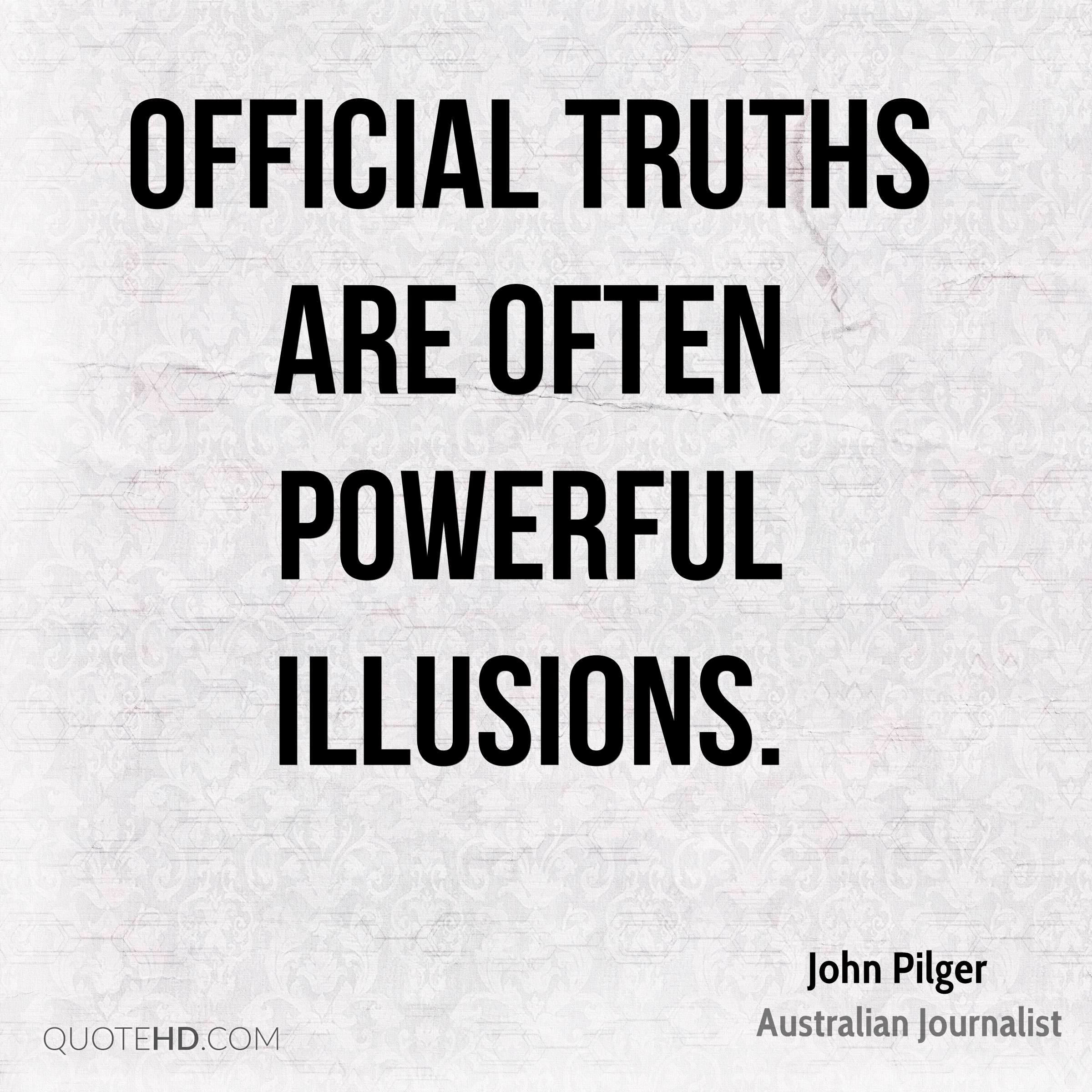 Official truths are often powerful illusions.