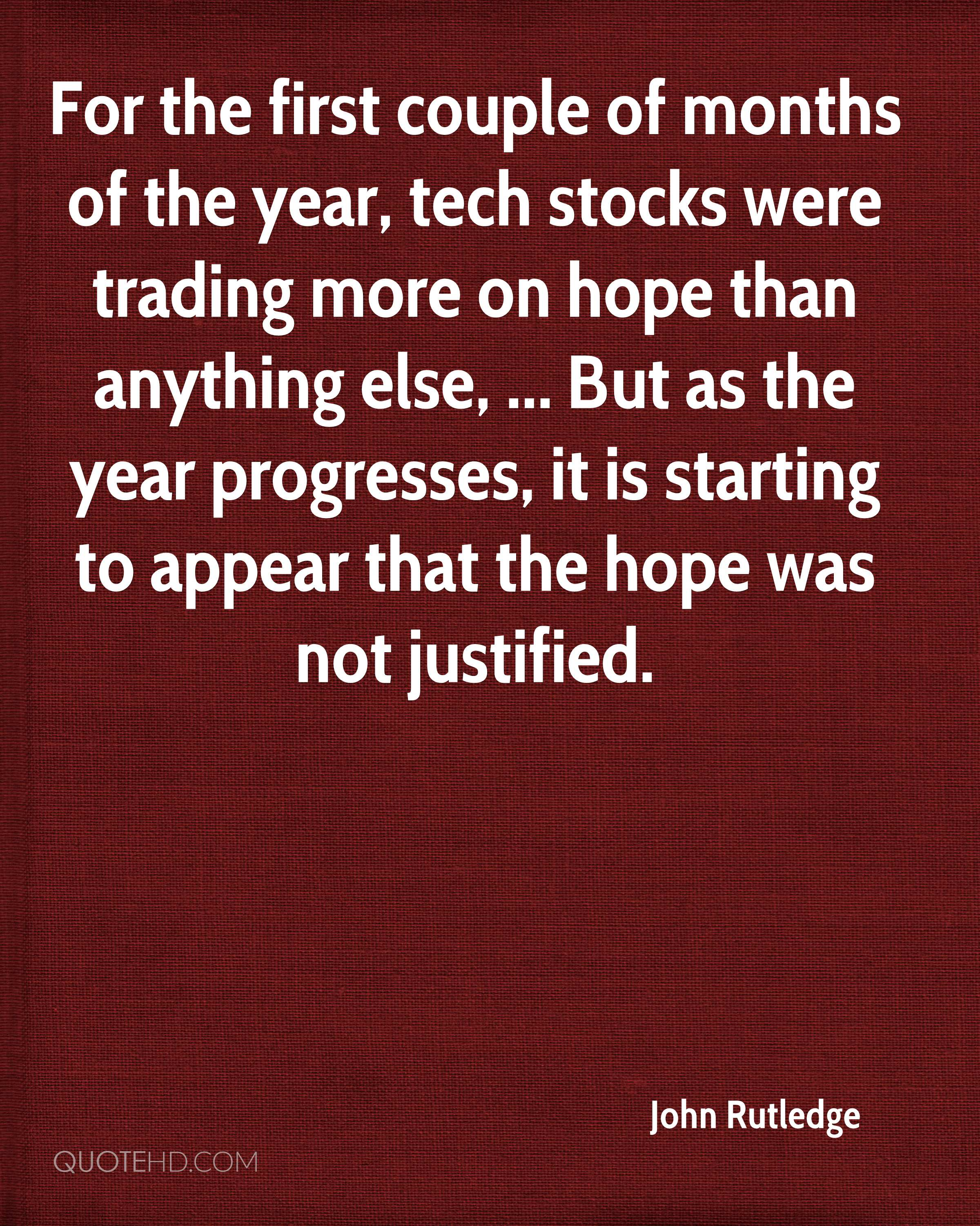 For the first couple of months of the year, tech stocks were trading more on hope than anything else, ... But as the year progresses, it is starting to appear that the hope was not justified.