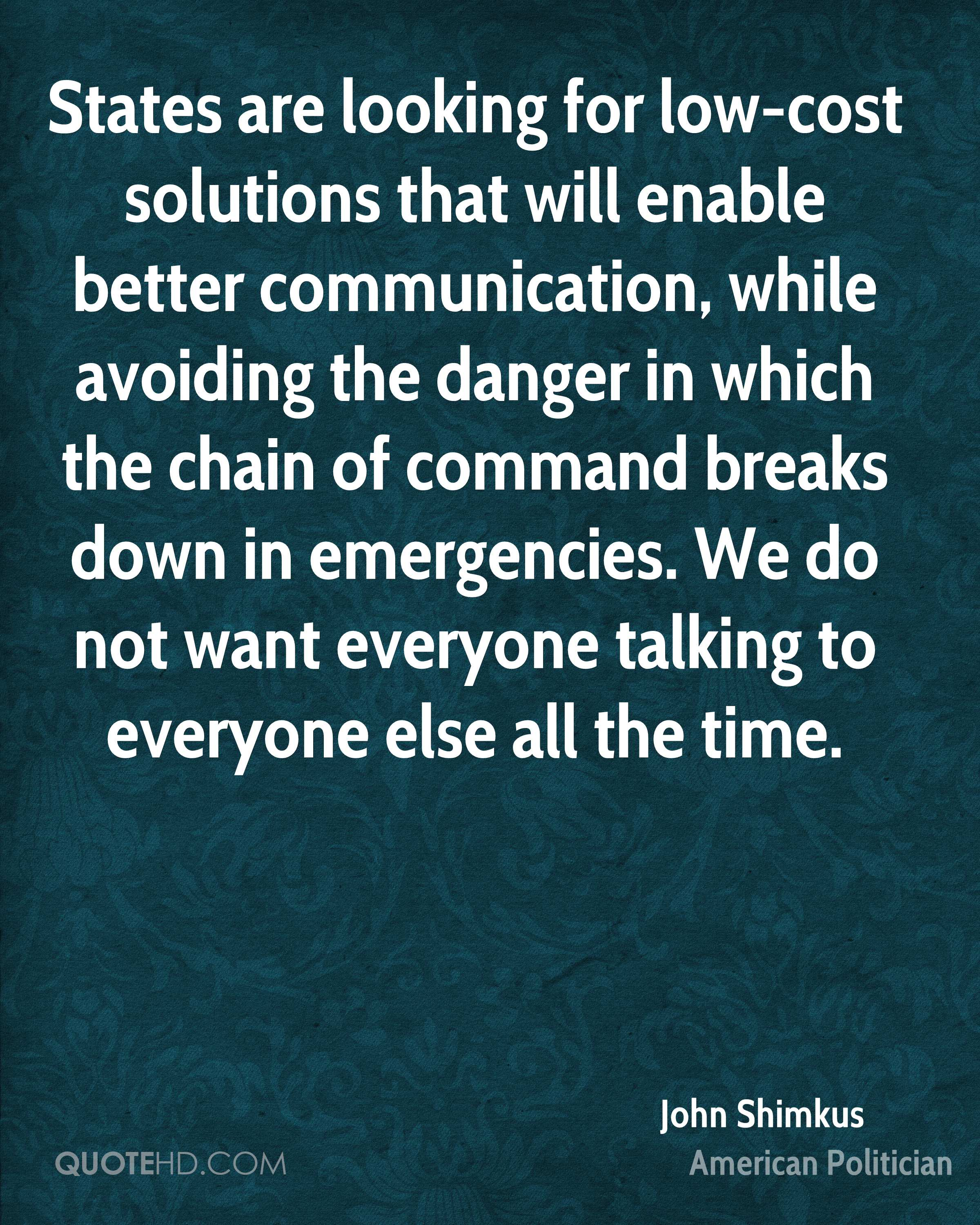 States are looking for low-cost solutions that will enable better communication, while avoiding the danger in which the chain of command breaks down in emergencies. We do not want everyone talking to everyone else all the time.