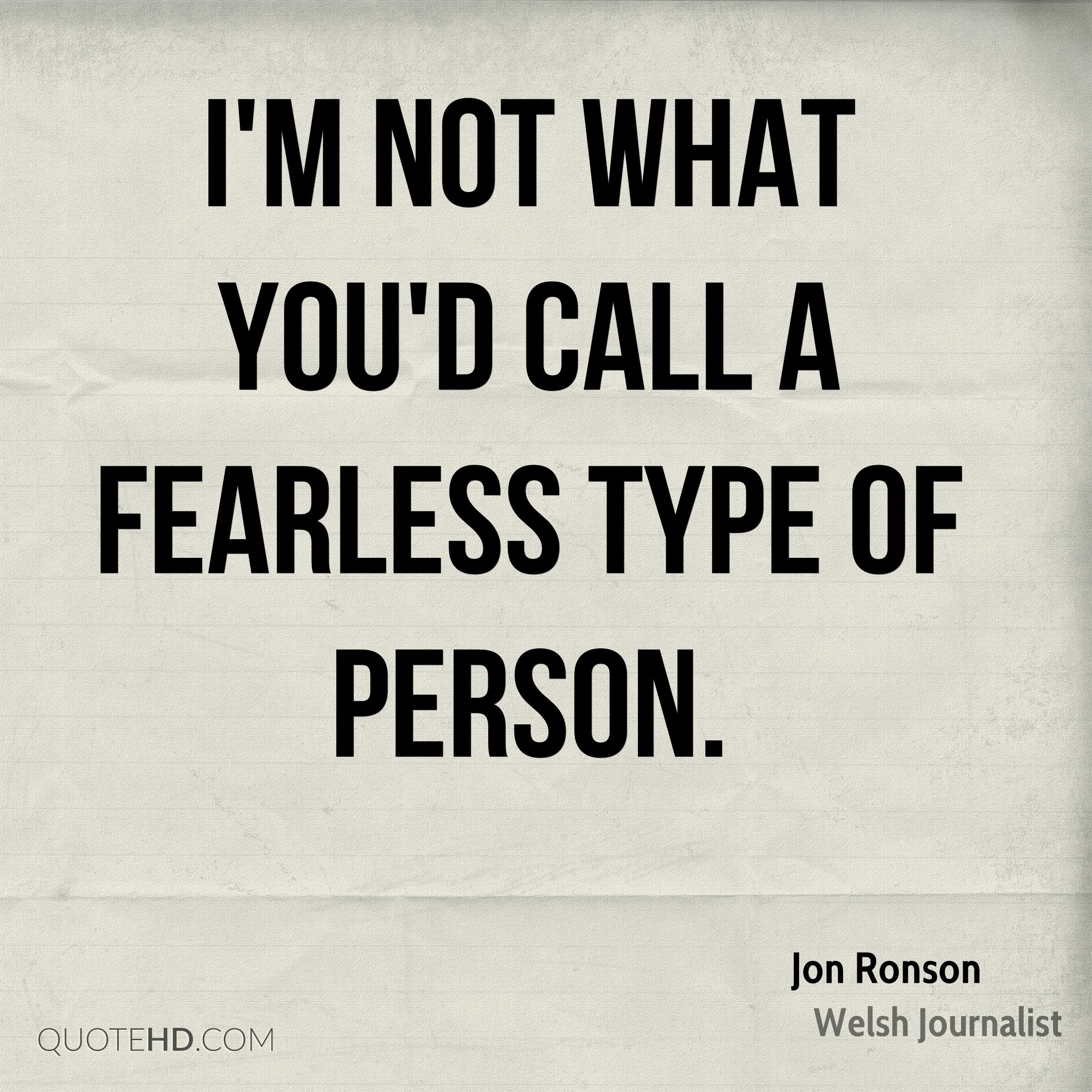 I'm not what you'd call a fearless type of person.