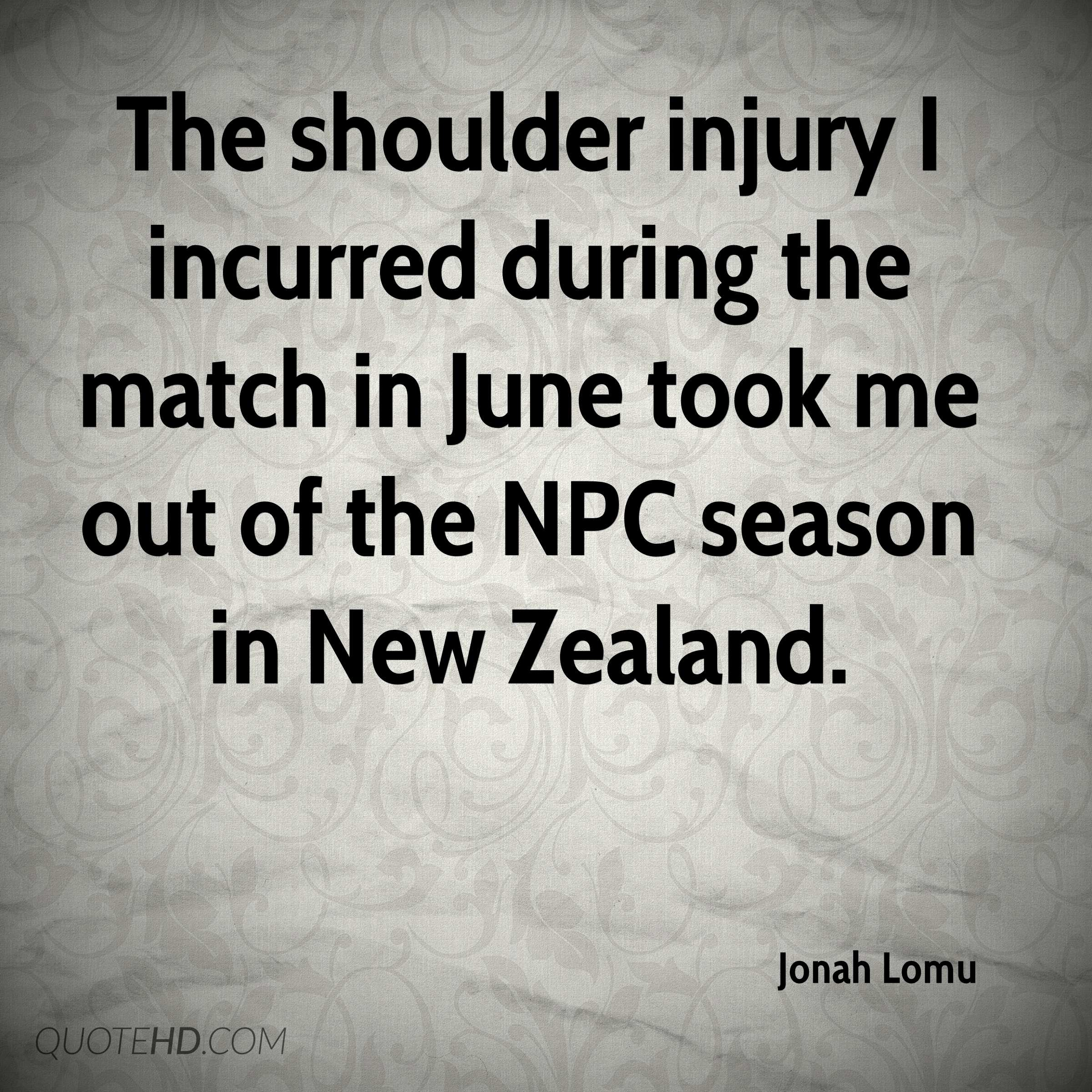 The shoulder injury I incurred during the match in June took me out of the NPC season in New Zealand.