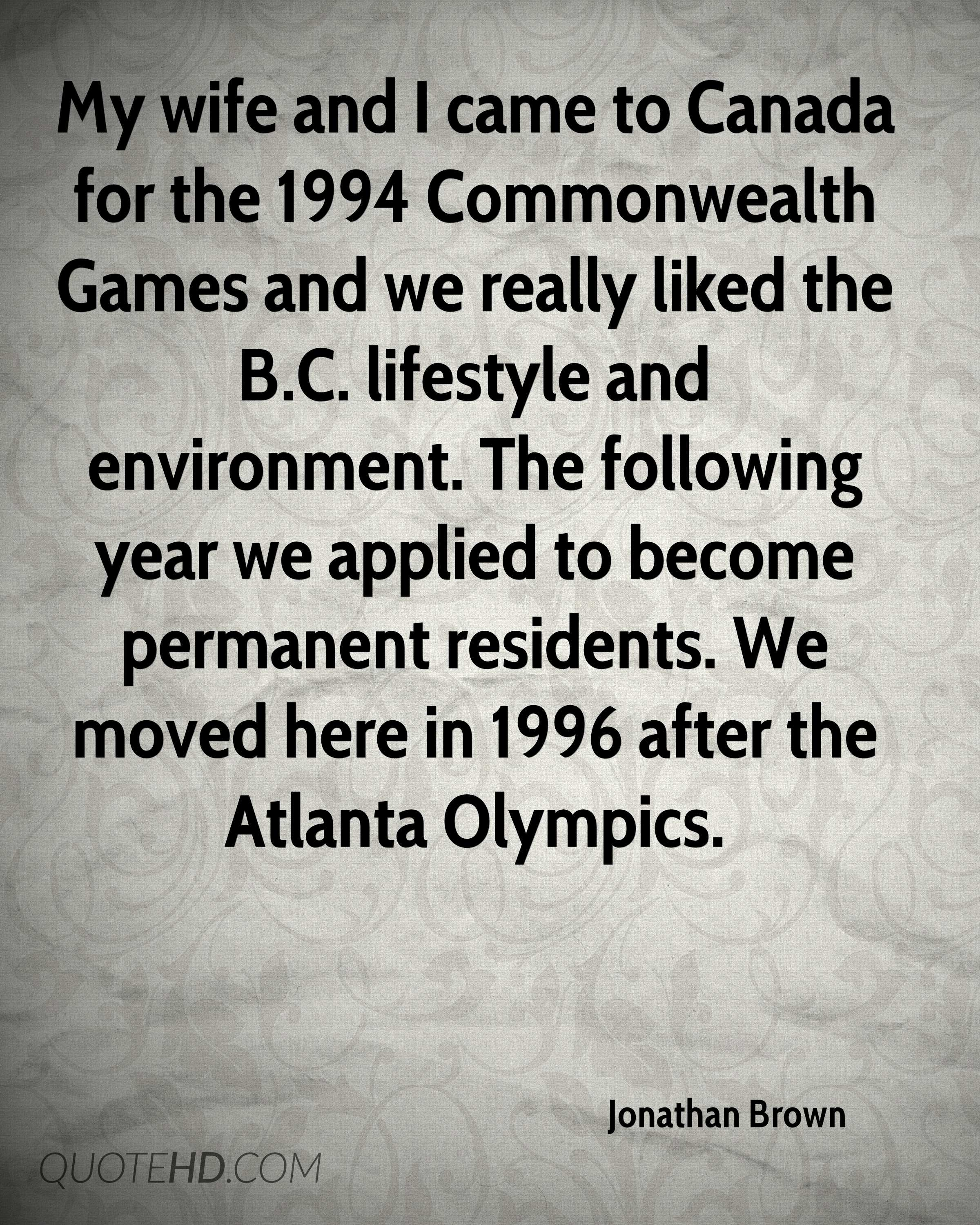 My wife and I came to Canada for the 1994 Commonwealth Games and we really liked the B.C. lifestyle and environment. The following year we applied to become permanent residents. We moved here in 1996 after the Atlanta Olympics.