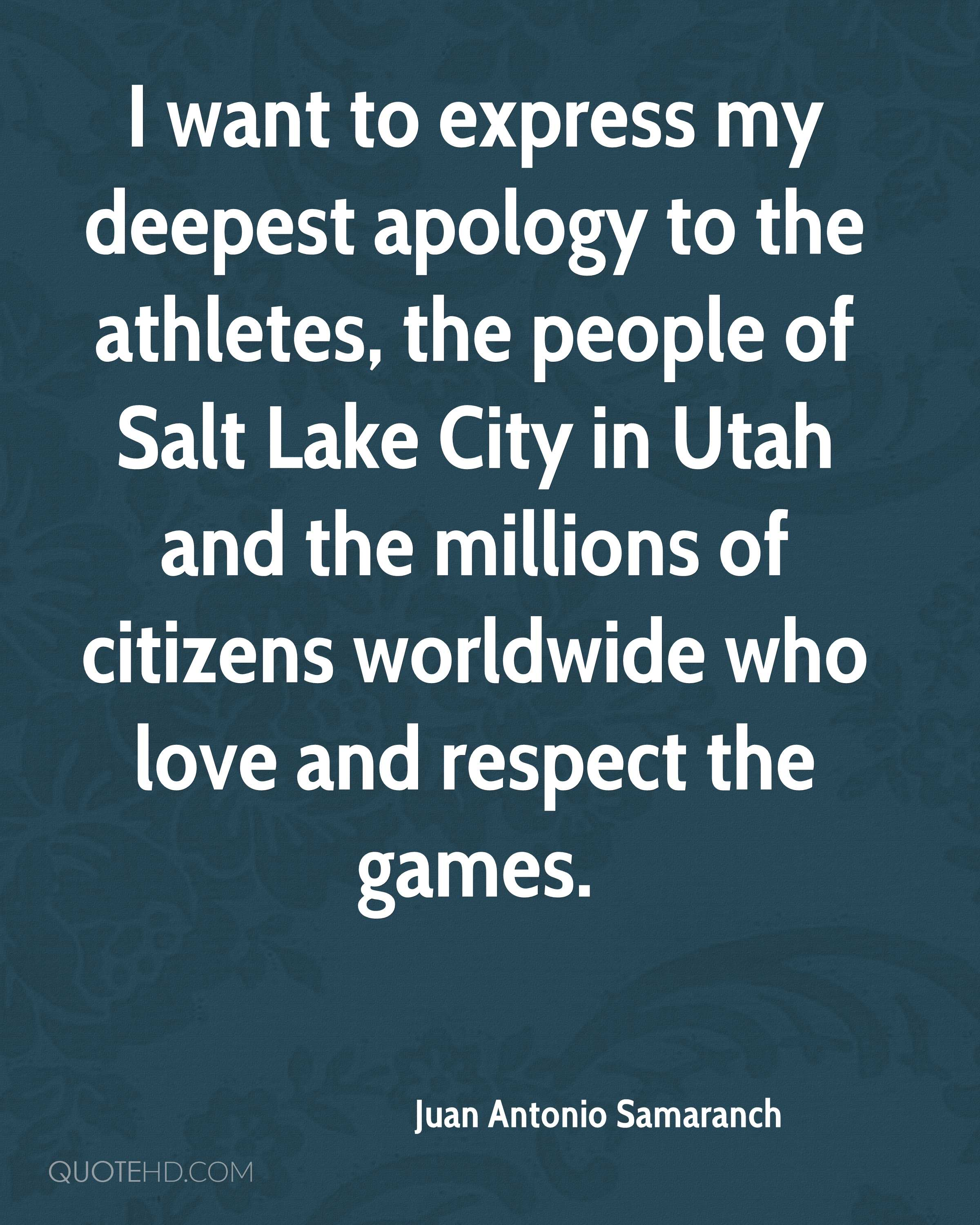 I want to express my deepest apology to the athletes, the people of Salt Lake City in Utah and the millions of citizens worldwide who love and respect the games.