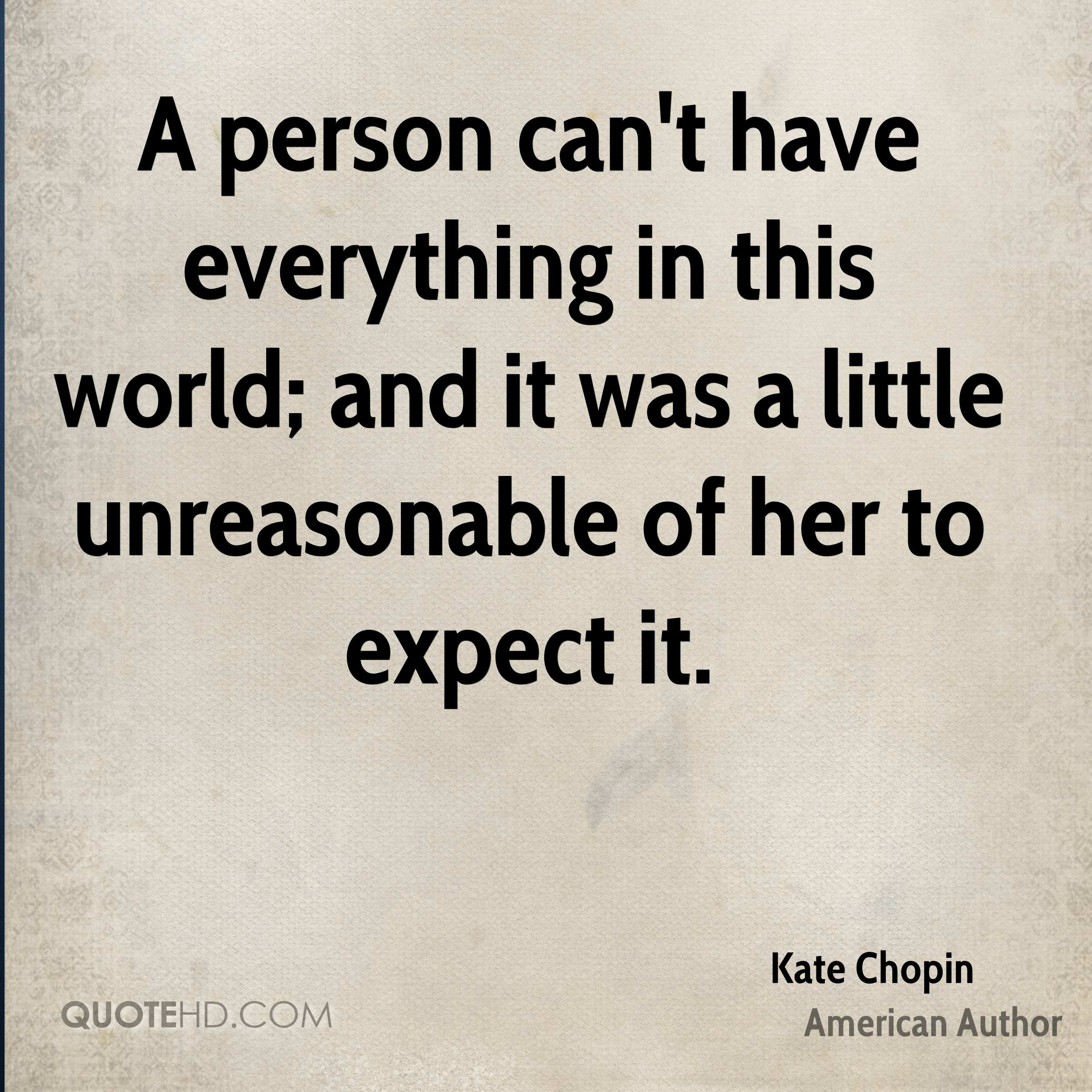 A person can't have everything in this world; and it was a little unreasonable of her to expect it.